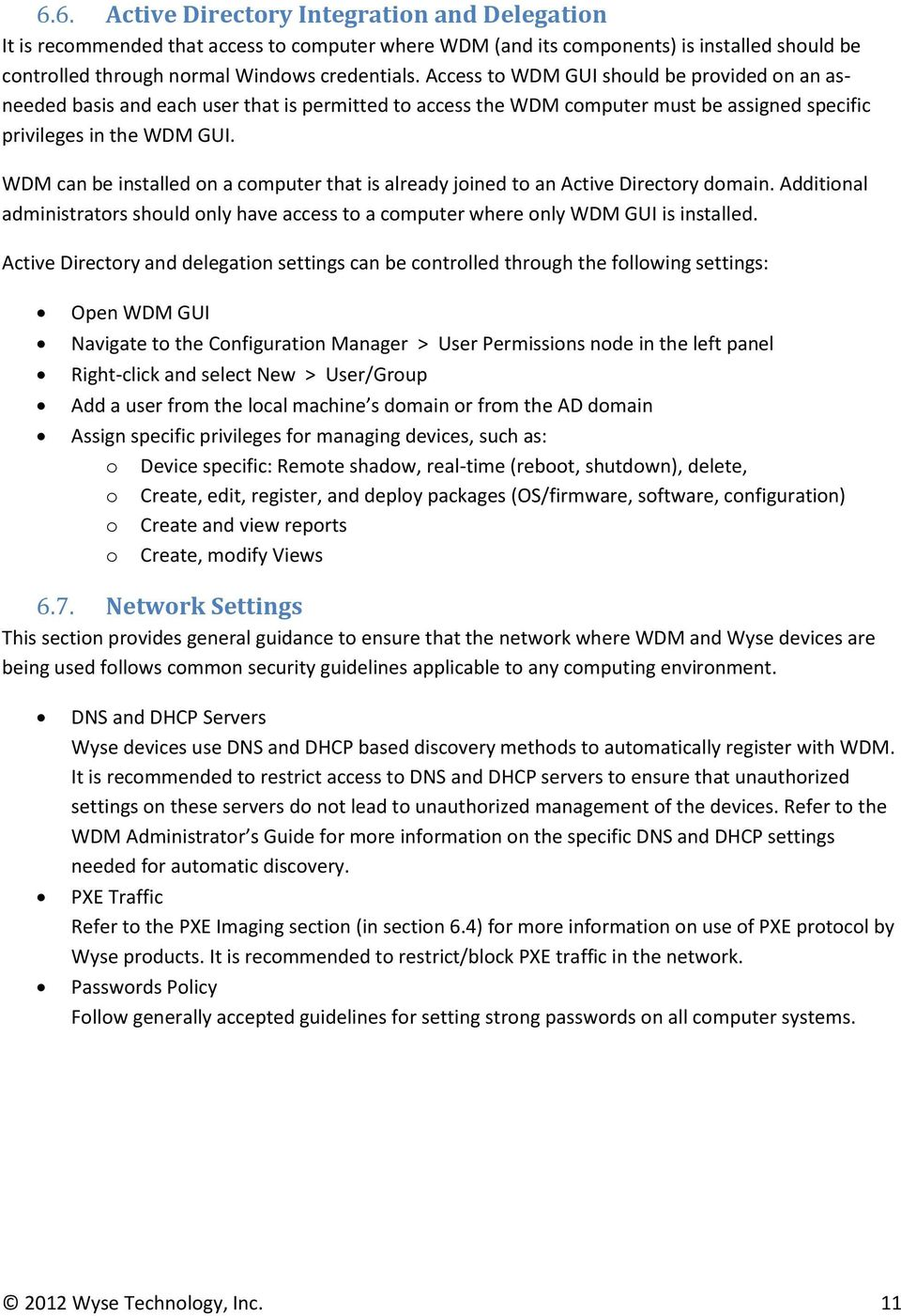 WDM can be installed on a computer that is already joined to an Active Directory domain. Additional administrators should only have access to a computer where only WDM GUI is installed.