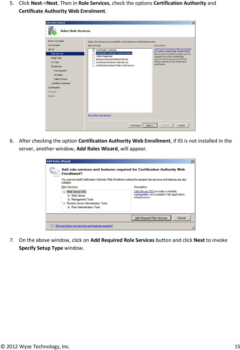 After checking the option Certification Authority Web Enrollment, if IIS is not installed in the server,