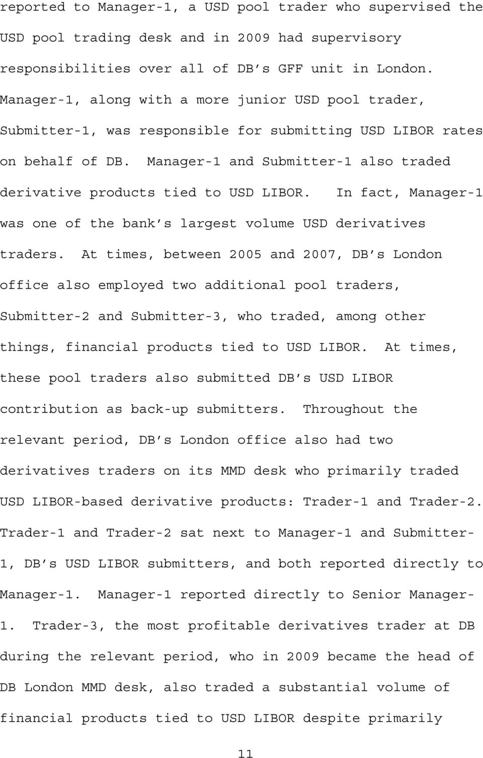 Manager-1 and Submitter-1 also traded derivative products tied to USD LIBOR. In fact, Manager-1 was one of the bank s largest volume USD derivatives traders.
