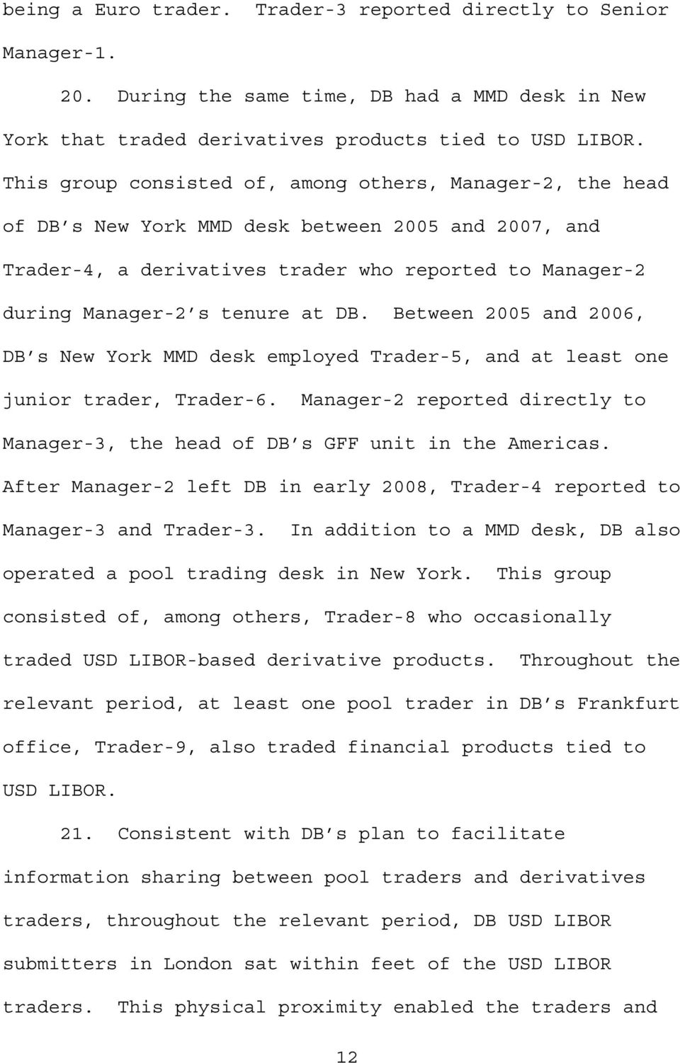 DB. Between 2005 and 2006, DB s New York MMD desk employed Trader-5, and at least one junior trader, Trader-6. Manager-2 reported directly to Manager-3, the head of DB s GFF unit in the Americas.