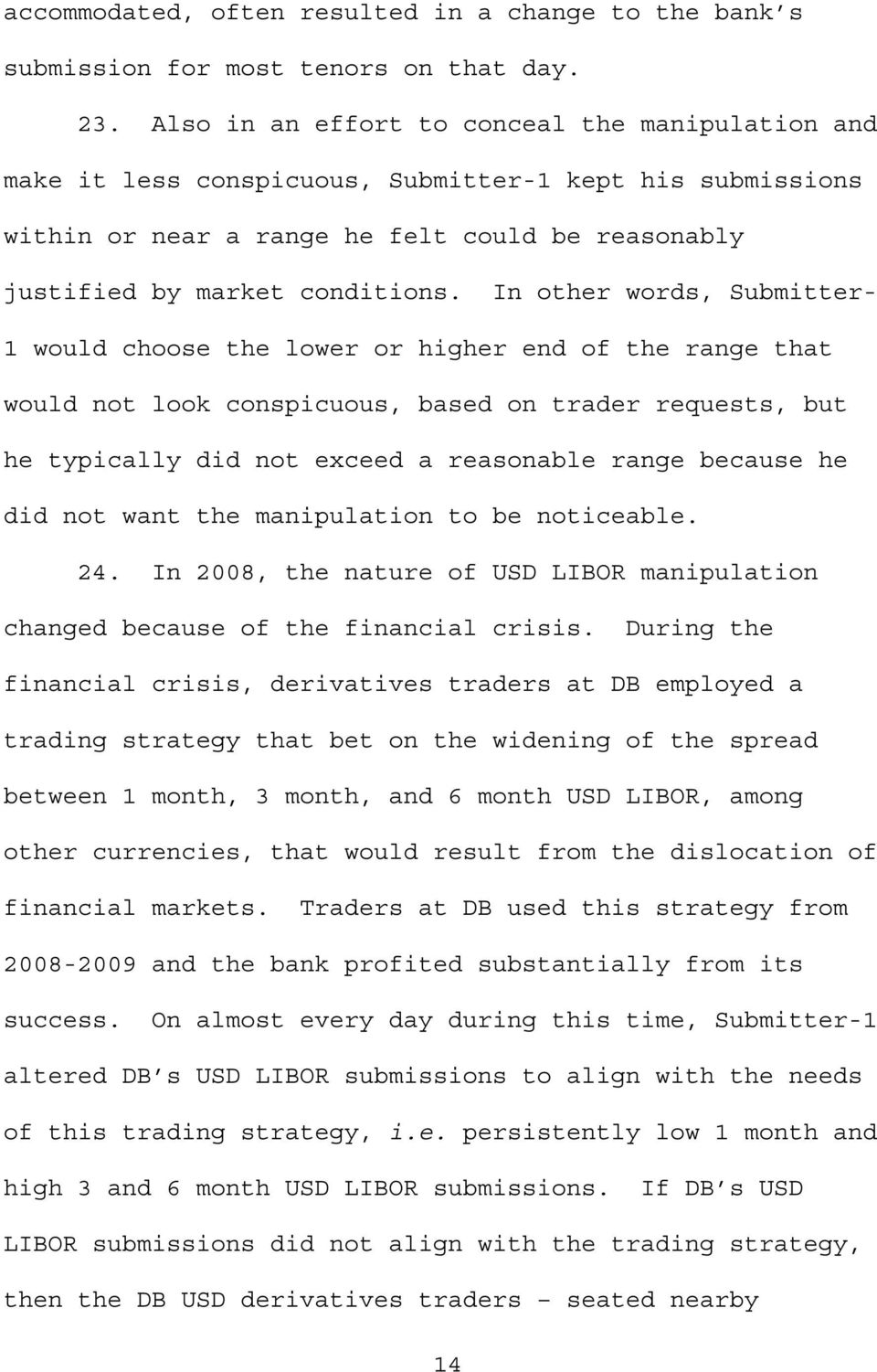 In other words, Submitter 1 would choose the lower or higher end of the range that would not look conspicuous, based on trader requests, but he typically did not exceed a reasonable range because he