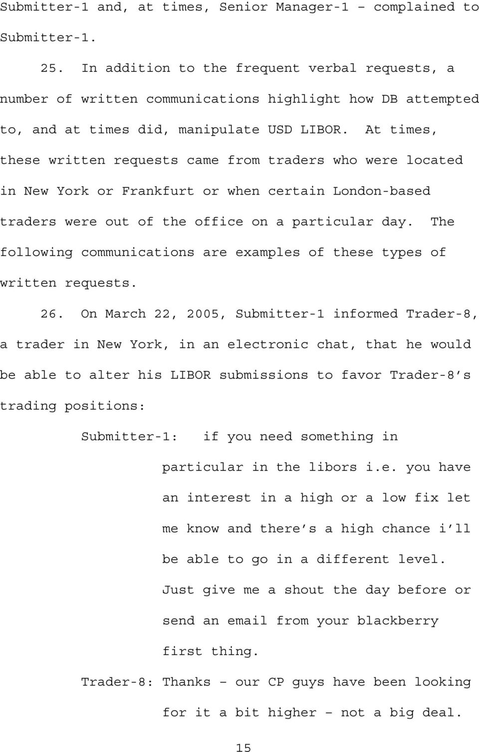 At times, these written requests came from traders who were located in New York or Frankfurt or when certain London-based traders were out of the office on a particular day.