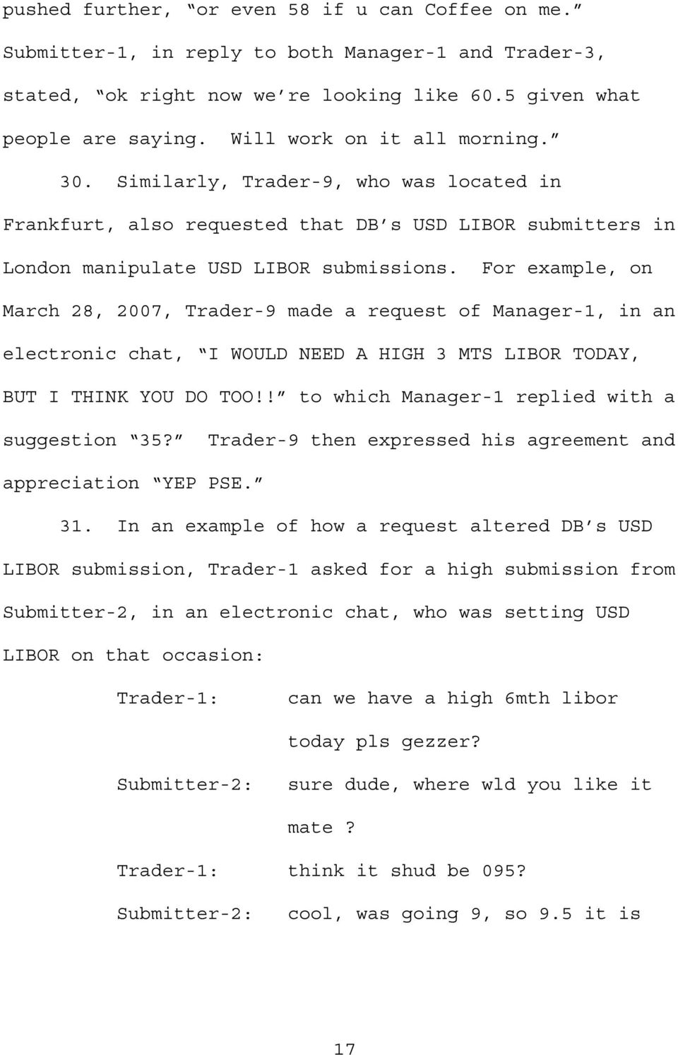 For example, on March 28, 2007, Trader-9 made a request of Manager-1, in an electronic chat, I WOULD NEED A HIGH 3 MTS LIBOR TODAY, BUT I THINK YOU DO TOO!