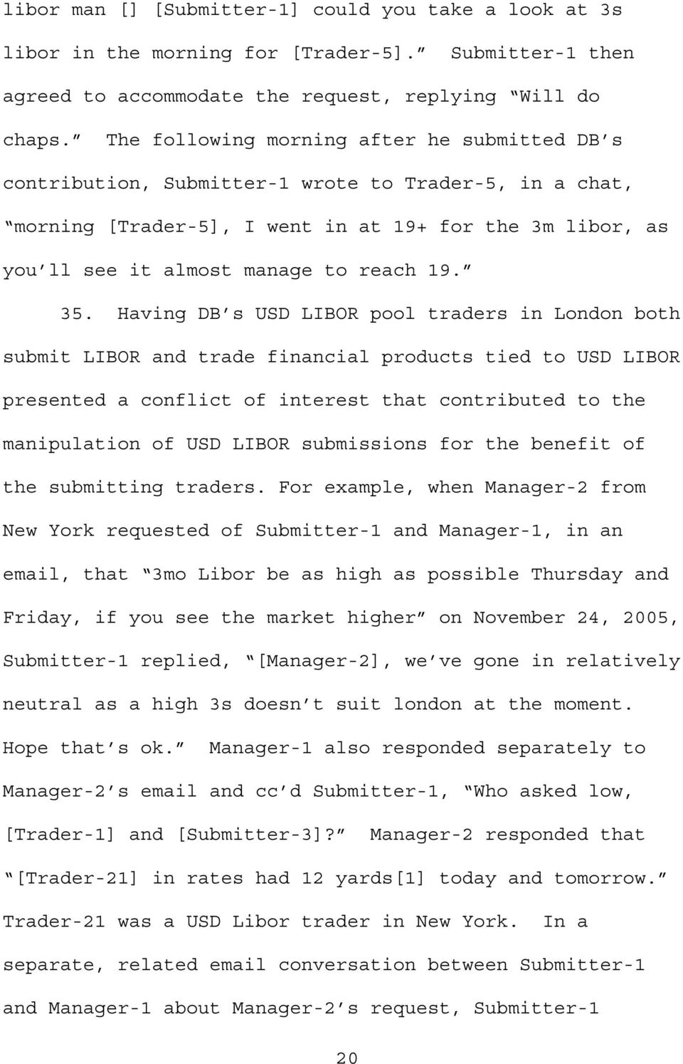 35. Having DB s USD LIBOR pool traders in London both submit LIBOR and trade financial products tied to USD LIBOR presented a conflict of interest that contributed to the manipulation of USD LIBOR