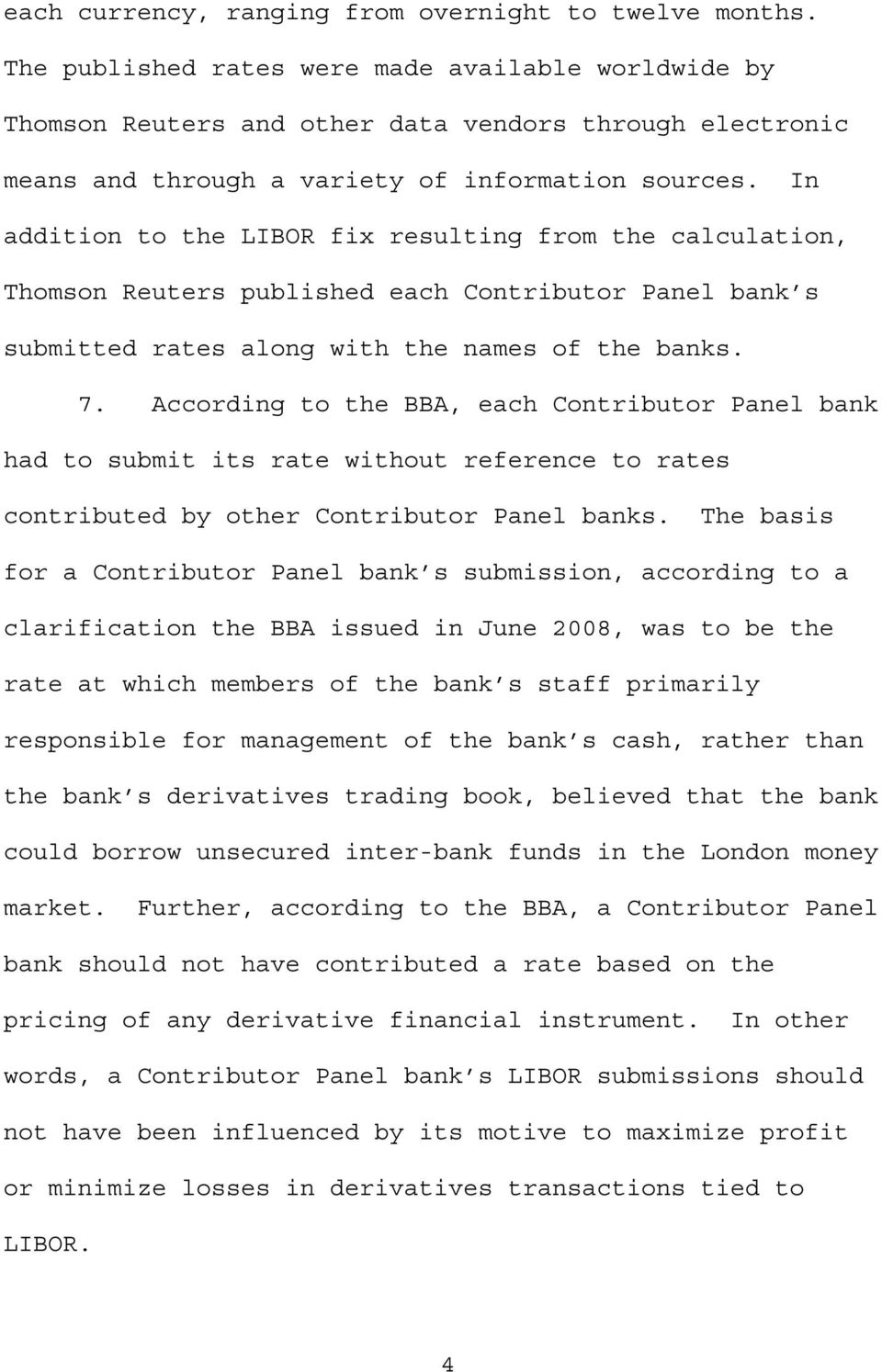 In addition to the LIBOR fix resulting from the calculation, Thomson Reuters published each Contributor Panel bank s submitted rates along with the names of the banks. 7.