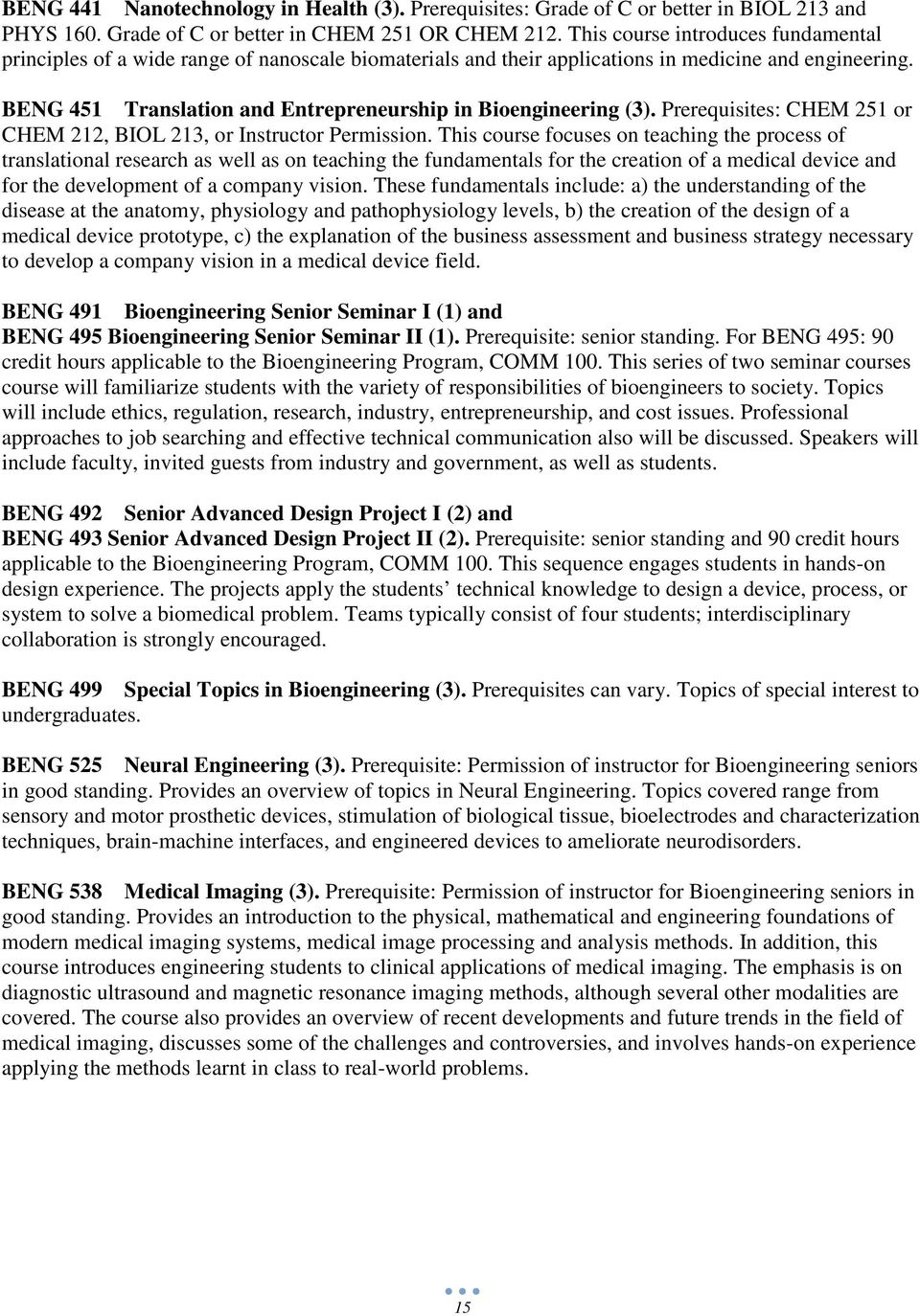 BENG 451 Translation and Entrepreneurship in Bioengineering (3). Prerequisites: CHEM 251 or CHEM 212, BIOL 213, or Instructor Permission.