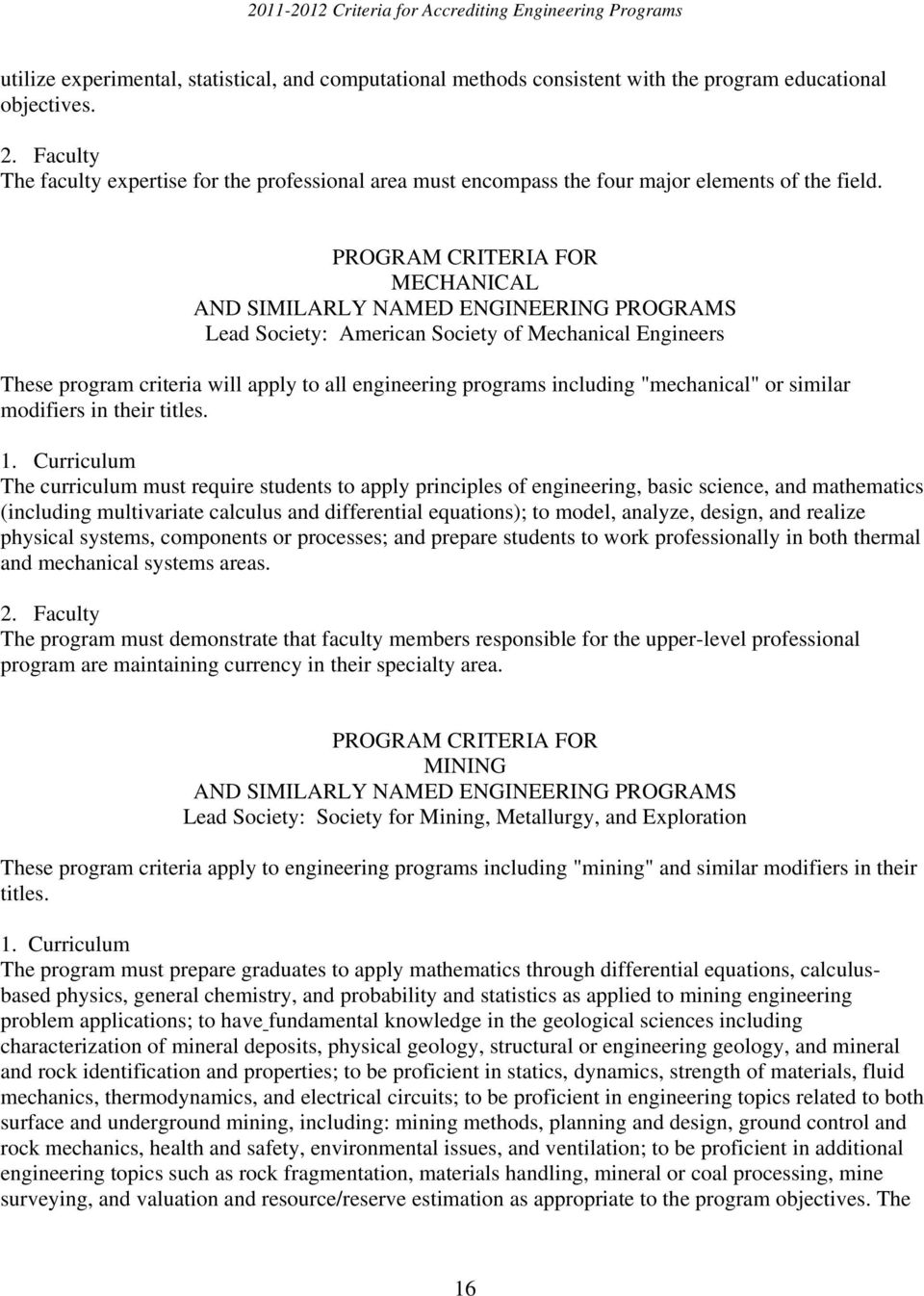 "MECHANICAL Lead Society: American Society of Mechanical Engineers These program criteria will apply to all engineering programs including ""mechanical"" or similar modifiers in their titles."