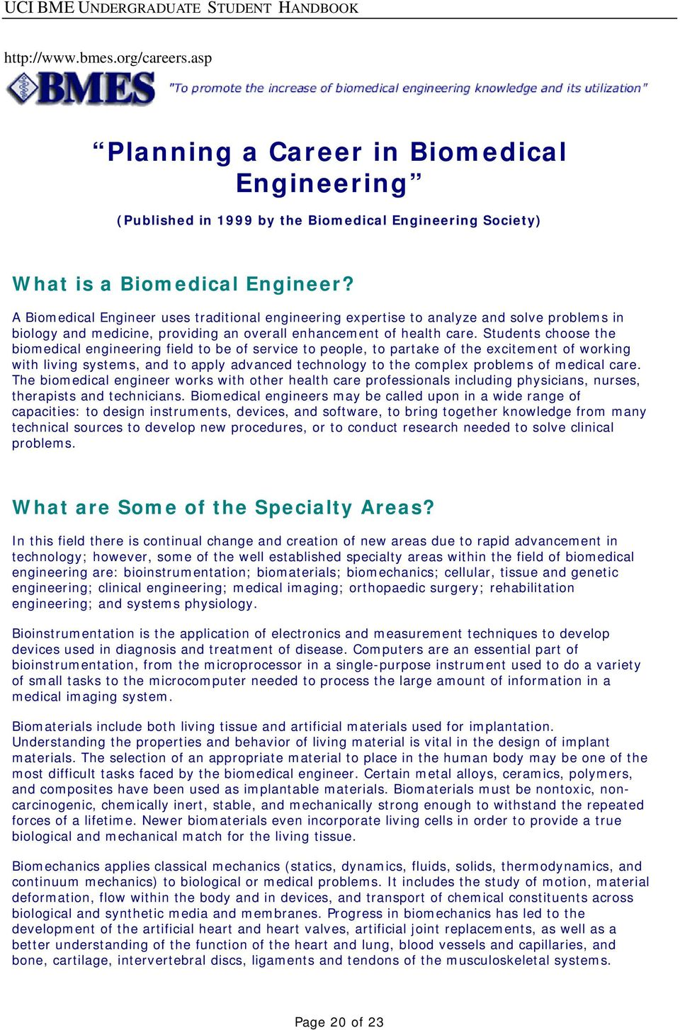 Students choose the biomedical engineering field to be of service to people, to partake of the excitement of working with living systems, and to apply advanced technology to the complex problems of