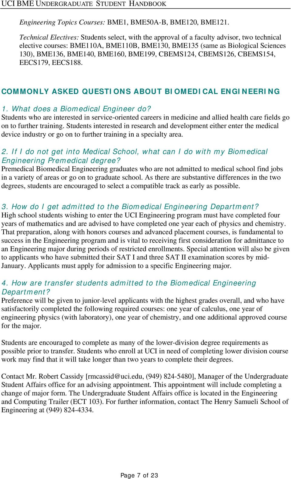 BME160, BME199, CBEMS124, CBEMS126, CBEMS154, EECS179, EECS188. COMMONLY ASKED QUESTIONS ABOUT BIOMEDICAL ENGINEERING 1. What does a Biomedical Engineer do?