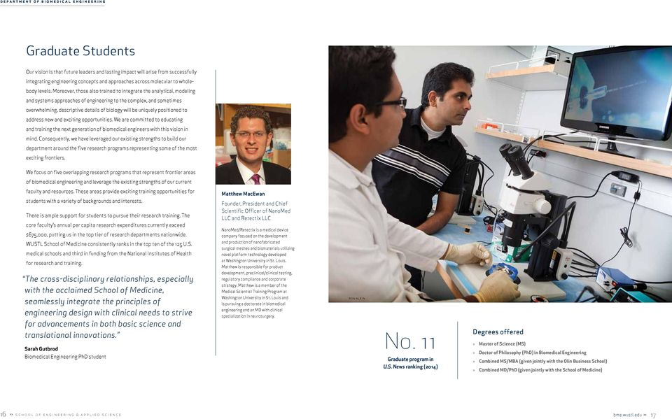 positioned to address new and exciting opportunities. We are committed to educating and training the next generation of biomedical engineers with this vision in mind.