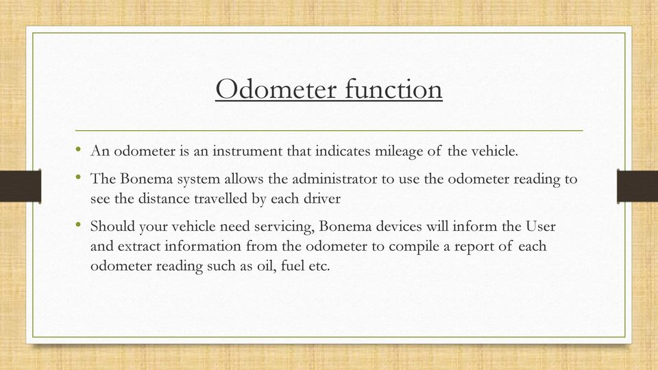 travelled by each driver Should your vehicle need servicing, Bonema devices will inform the