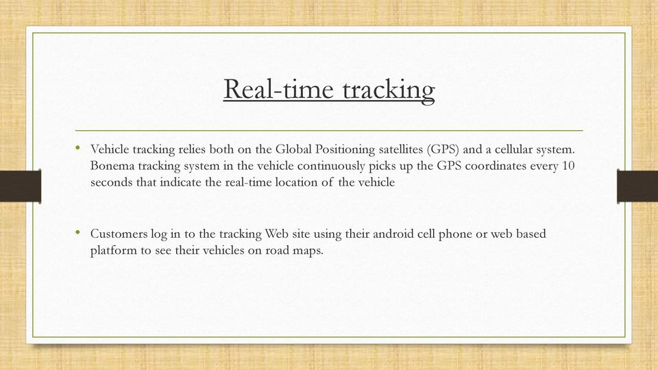 Bonema tracking system in the vehicle continuously picks up the GPS coordinates every 10 seconds