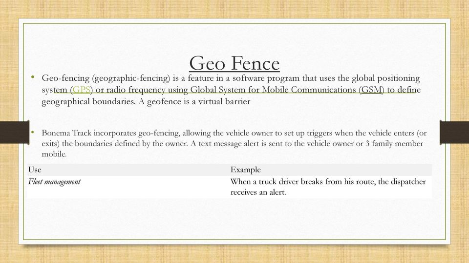 A geofence is a virtual barrier Bonema Track incorporates geo-fencing, allowing the vehicle owner to set up triggers when the vehicle enters (or