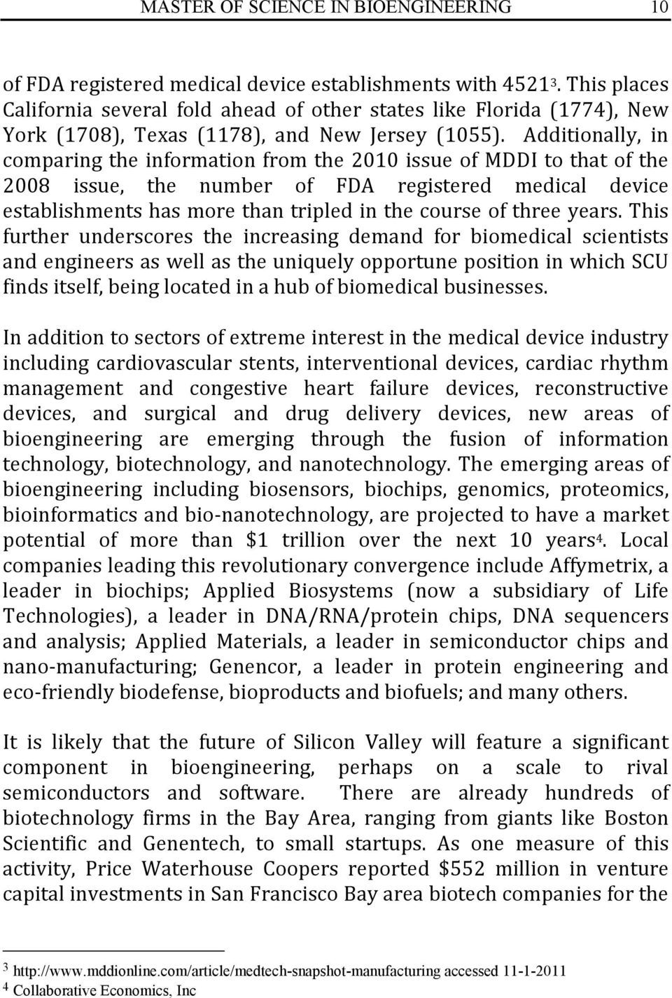 Additionally, in comparing the information from the 2010 issue of MDDI to that of the 2008 issue, the number of FDA registered medical device establishments has more than tripled in the course of