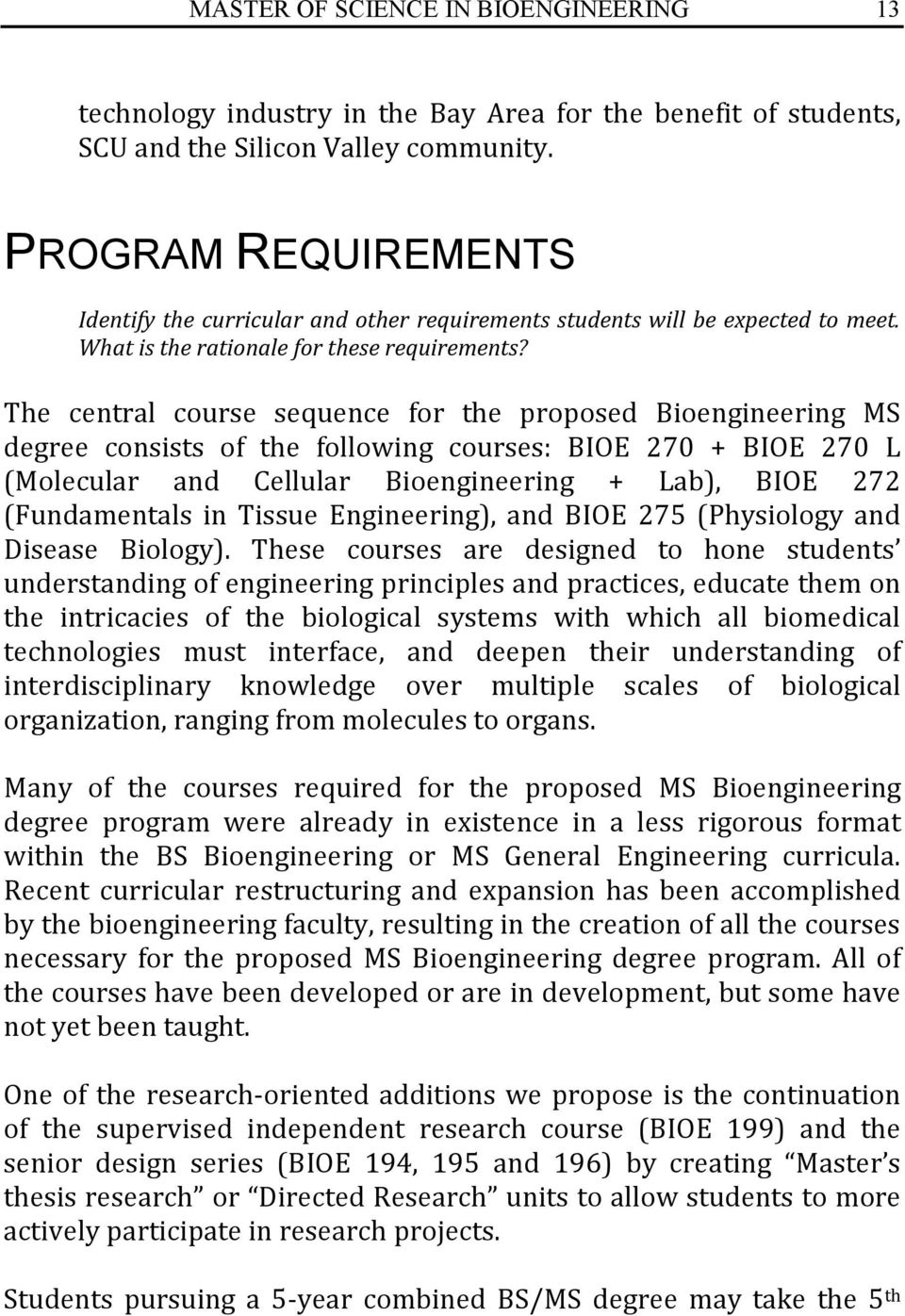 The central course sequence for the proposed Bioengineering MS degree consists of the following courses: BIOE 270 + BIOE 270 L (Molecular and Cellular Bioengineering + Lab), BIOE 272 (Fundamentals in