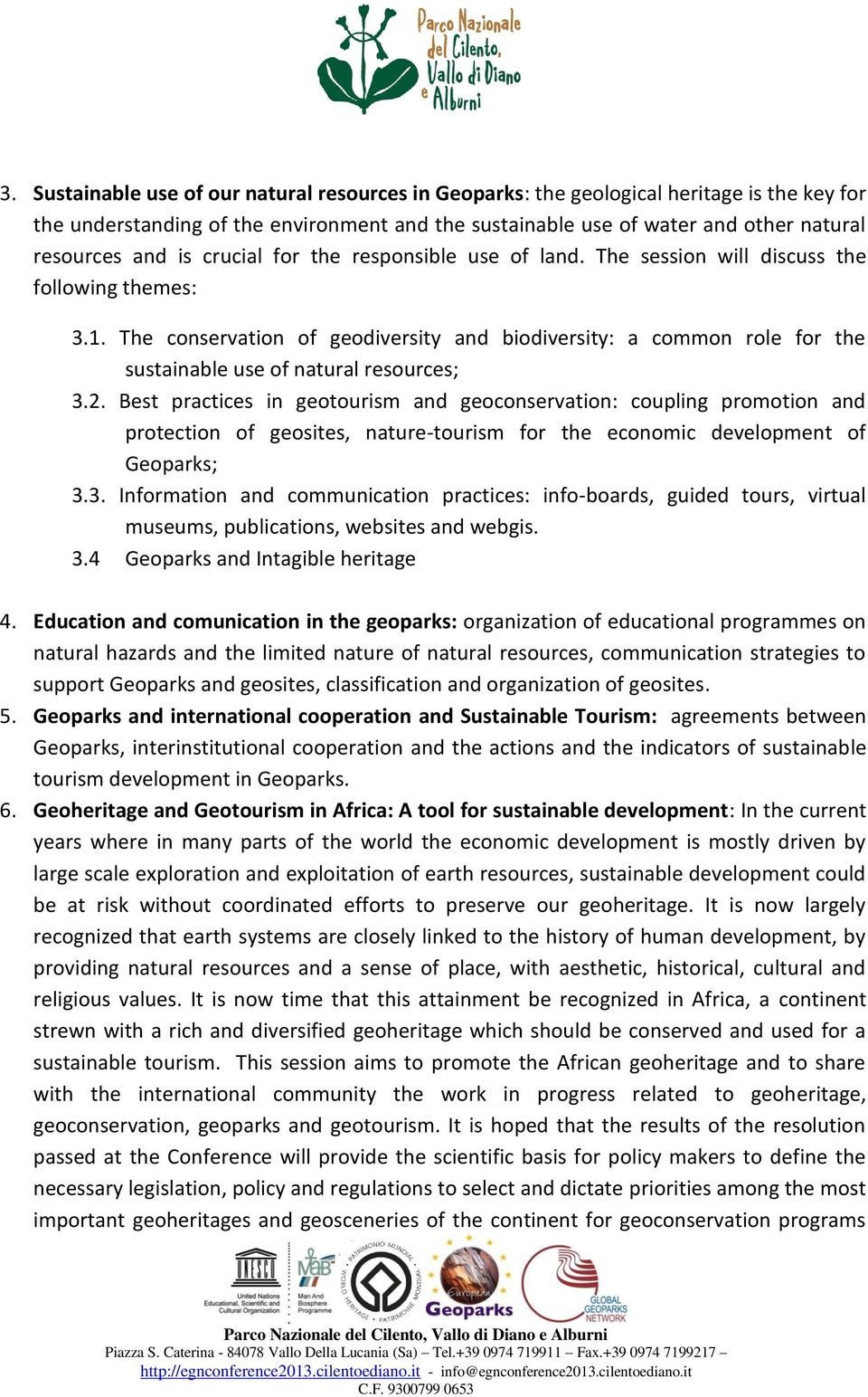 The conservation of geodiversity and biodiversity: a common role for the sustainable use of natural resources; 3.2.