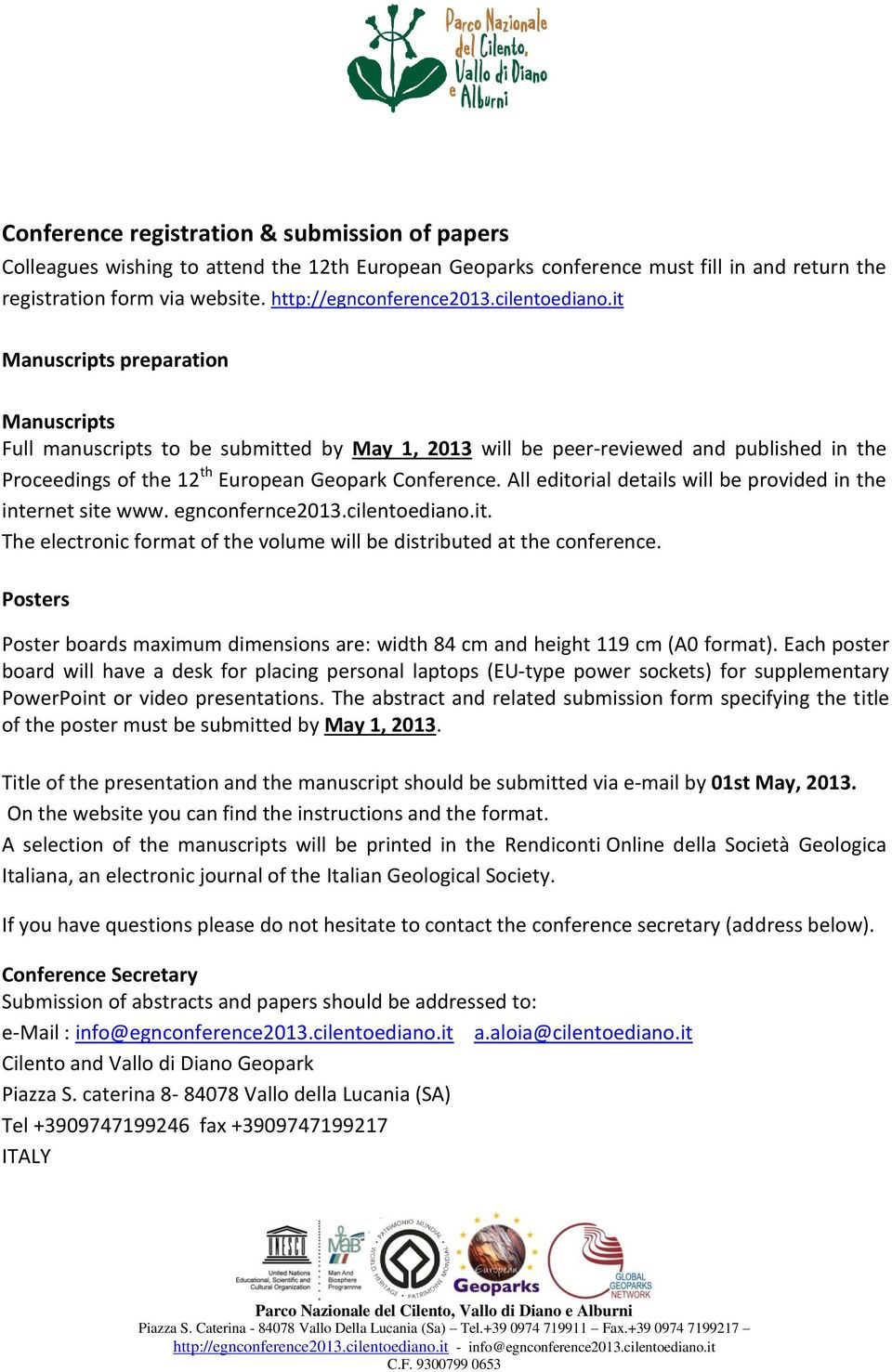 All editorial details will be provided in the internet site www. egnconfernce2013.cilentoediano.it. The electronic format of the volume will be distributed at the conference.