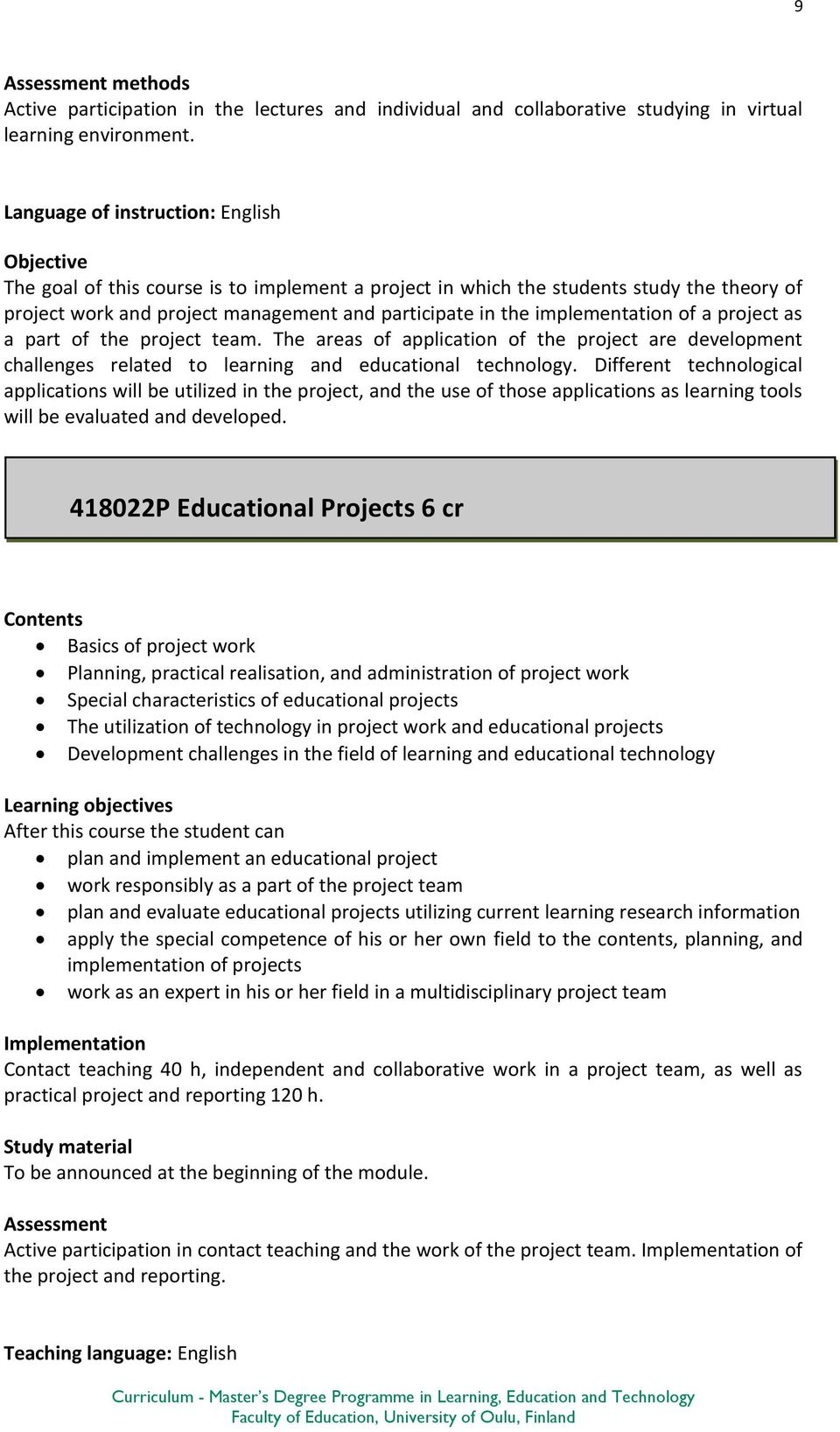 of a project as a part of the project team. The areas of application of the project are development challenges related to learning and educational technology.