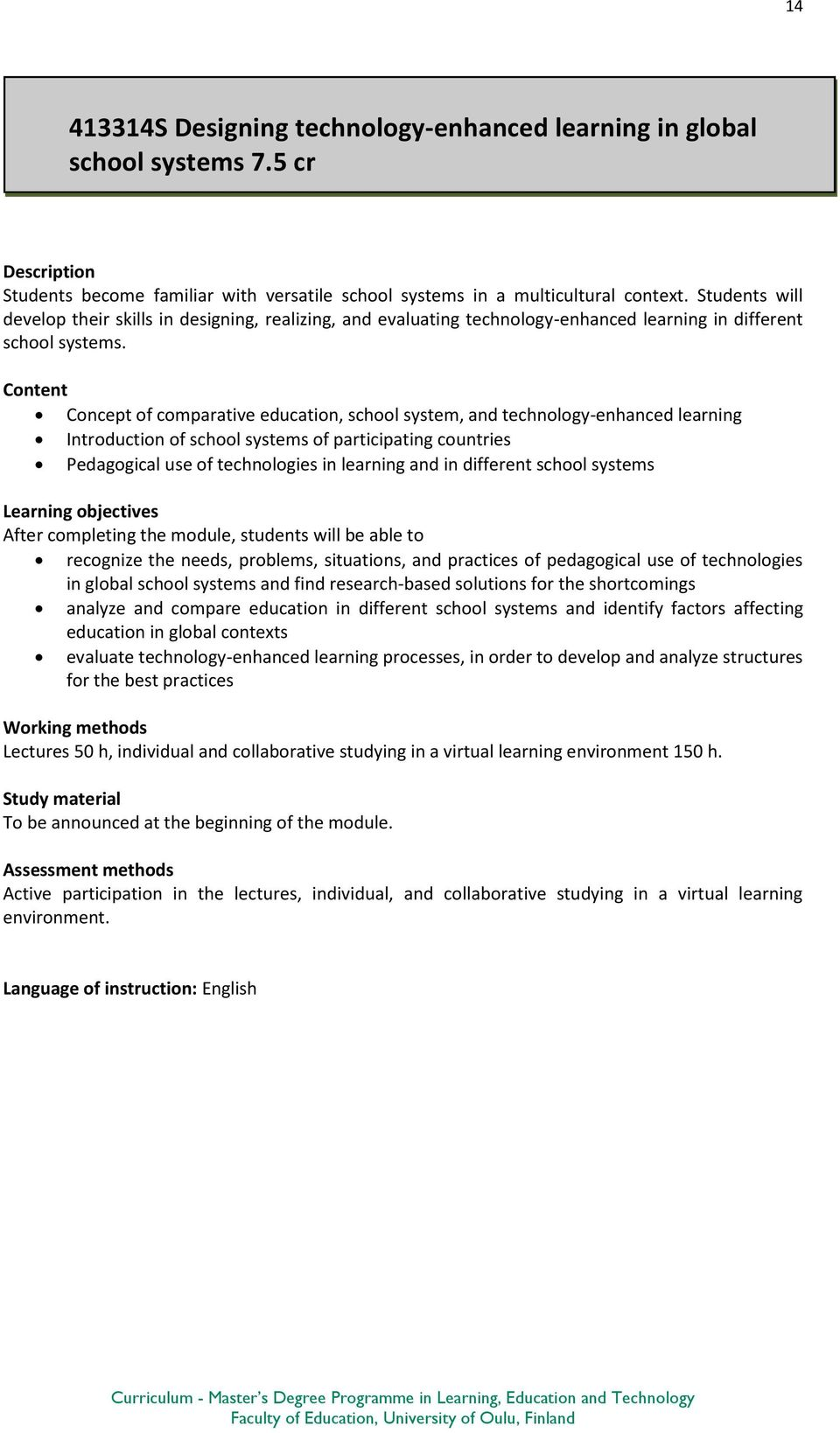 Content Concept of comparative education, school system, and technology-enhanced learning Introduction of school systems of participating countries Pedagogical use of technologies in learning and in
