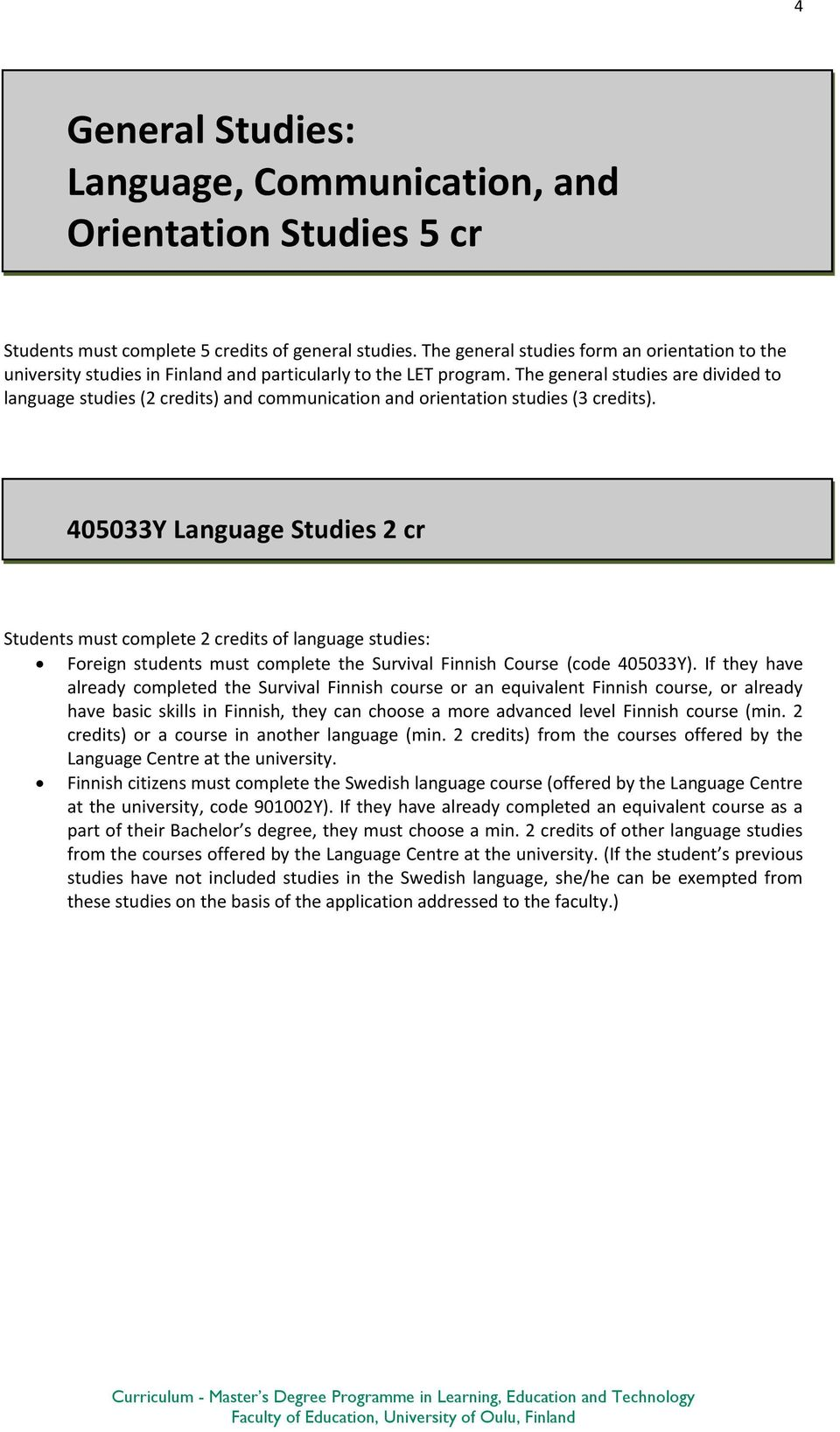 The general studies are divided to language studies (2 credits) and communication and orientation studies (3 credits).