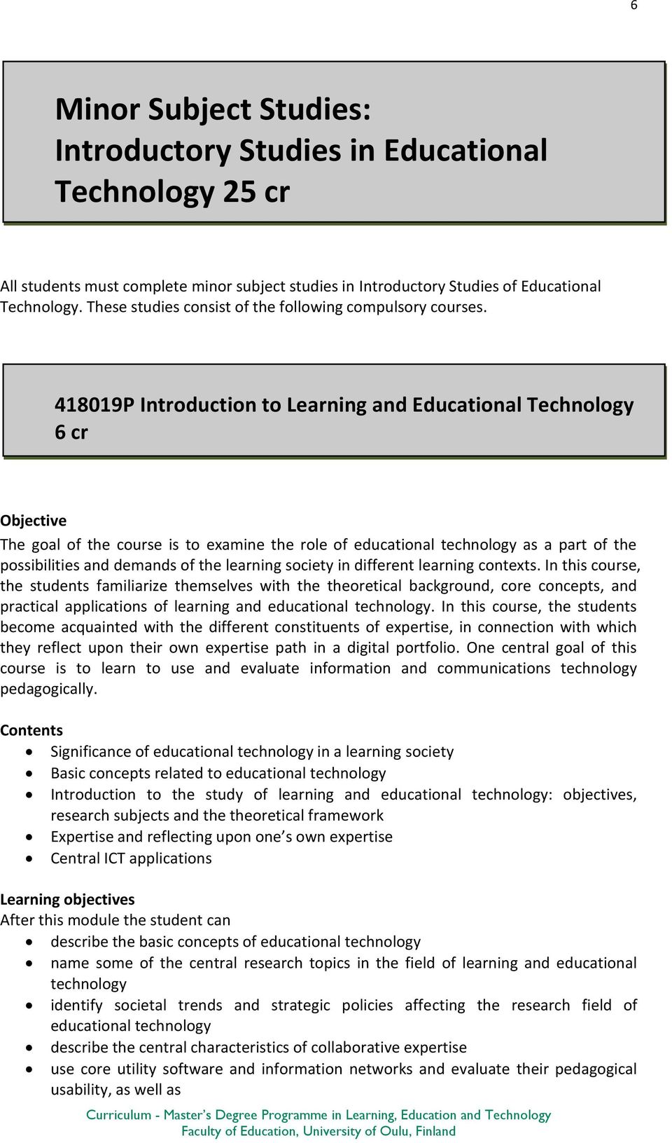 418019P Introduction to Learning and Educational Technology 6 cr The goal of the course is to examine the role of educational technology as a part of the possibilities and demands of the learning
