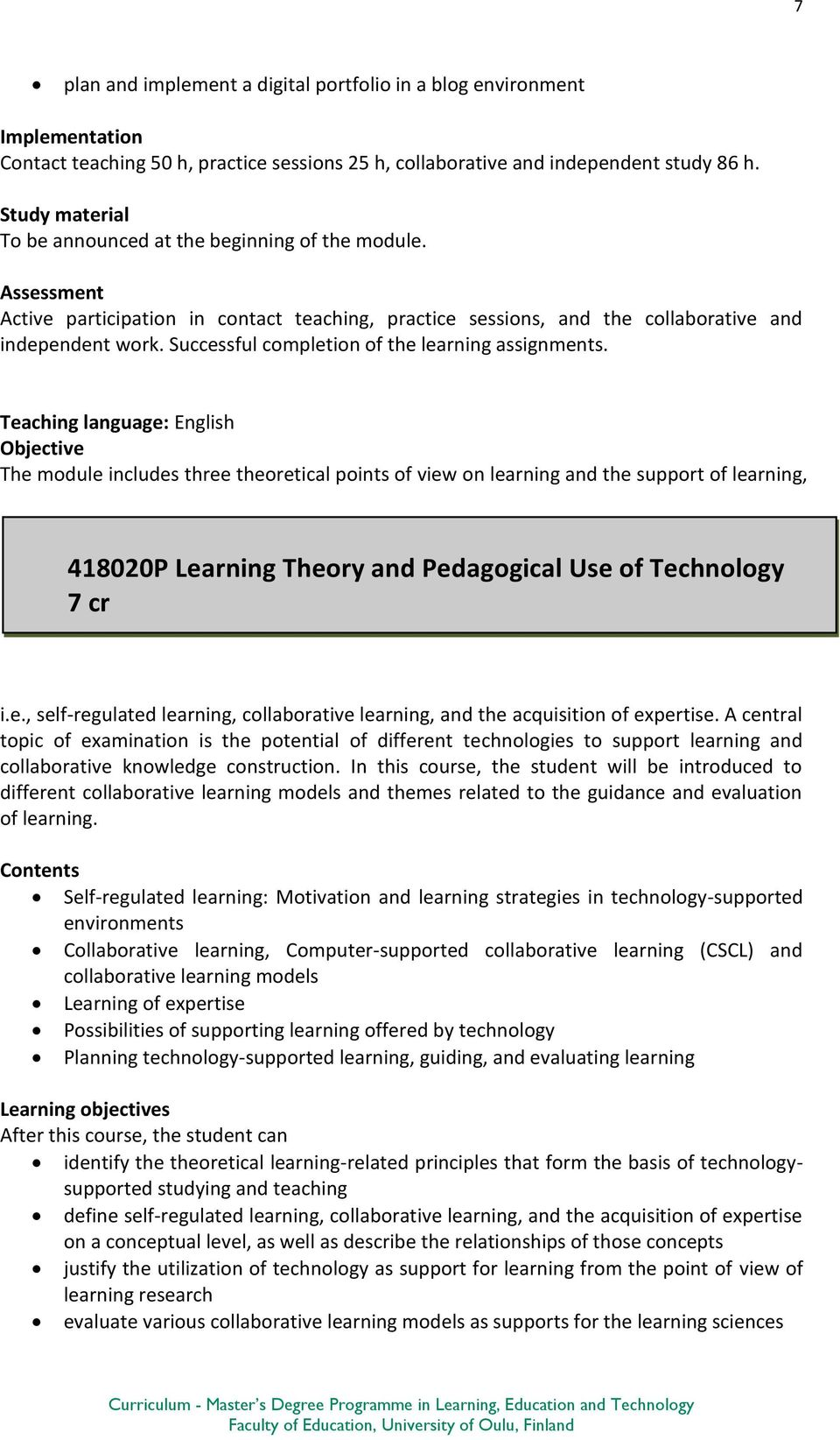 Teaching language: English The module includes three theoretical points of view on learning and the support of learning, 418020P Learning Theory and Pedagogical Use of Technology 7 cr i.e., self-regulated learning, collaborative learning, and the acquisition of expertise.