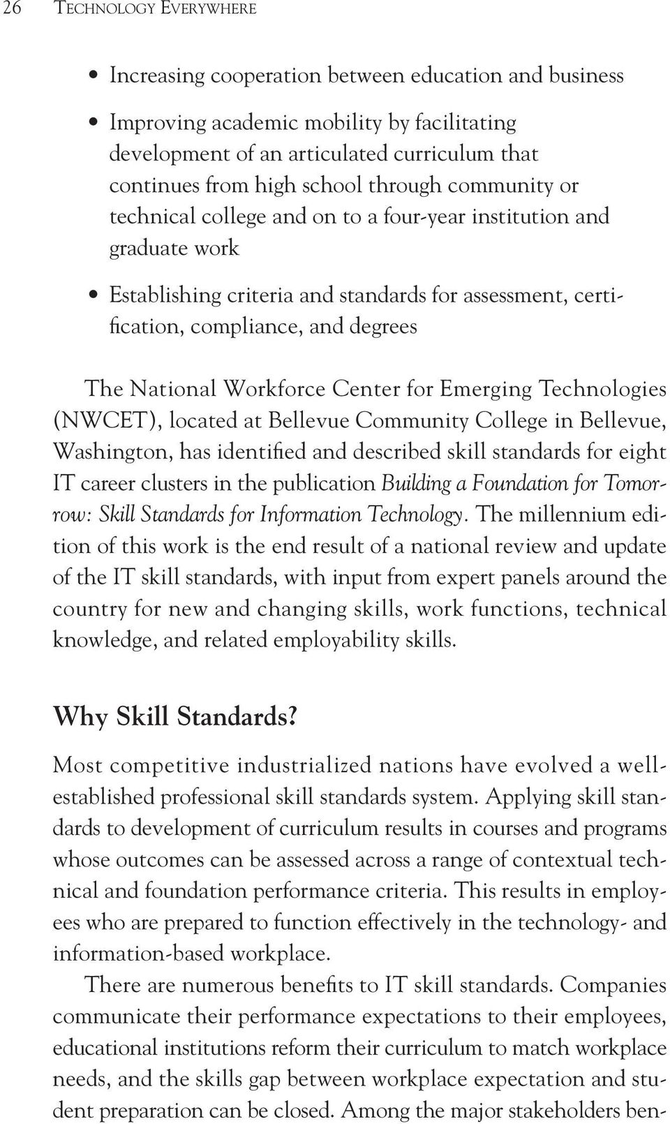 Workforce Center for Emerging Technologies (NWCET), located at Bellevue Community College in Bellevue, Washington, has identified and described skill standards for eight IT career clusters in the