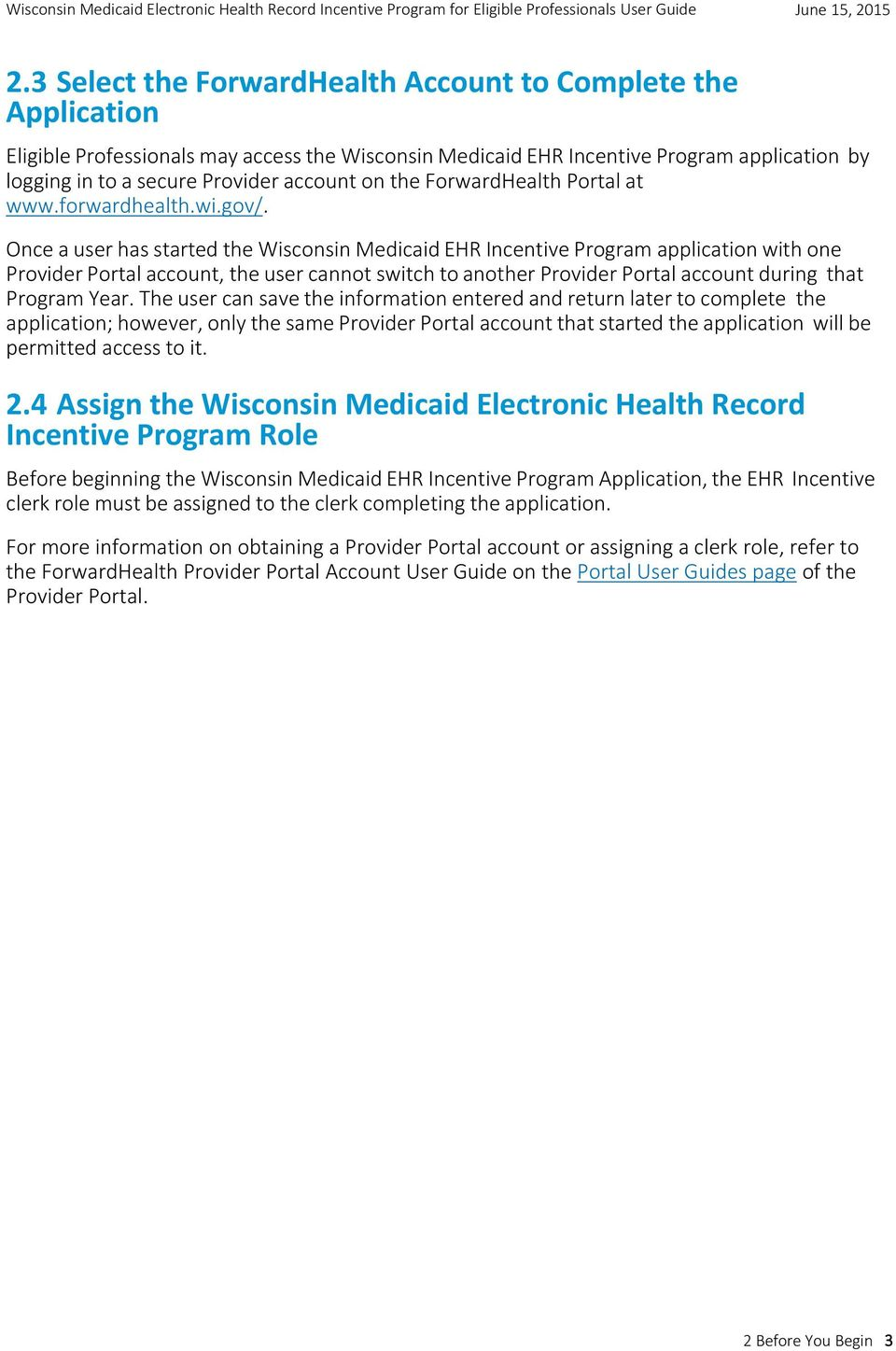 Once a user has started the Wisconsin Medicaid EHR Incentive Program application with one Provider Portal account, the user cannot switch to another Provider Portal account during that Program Year.