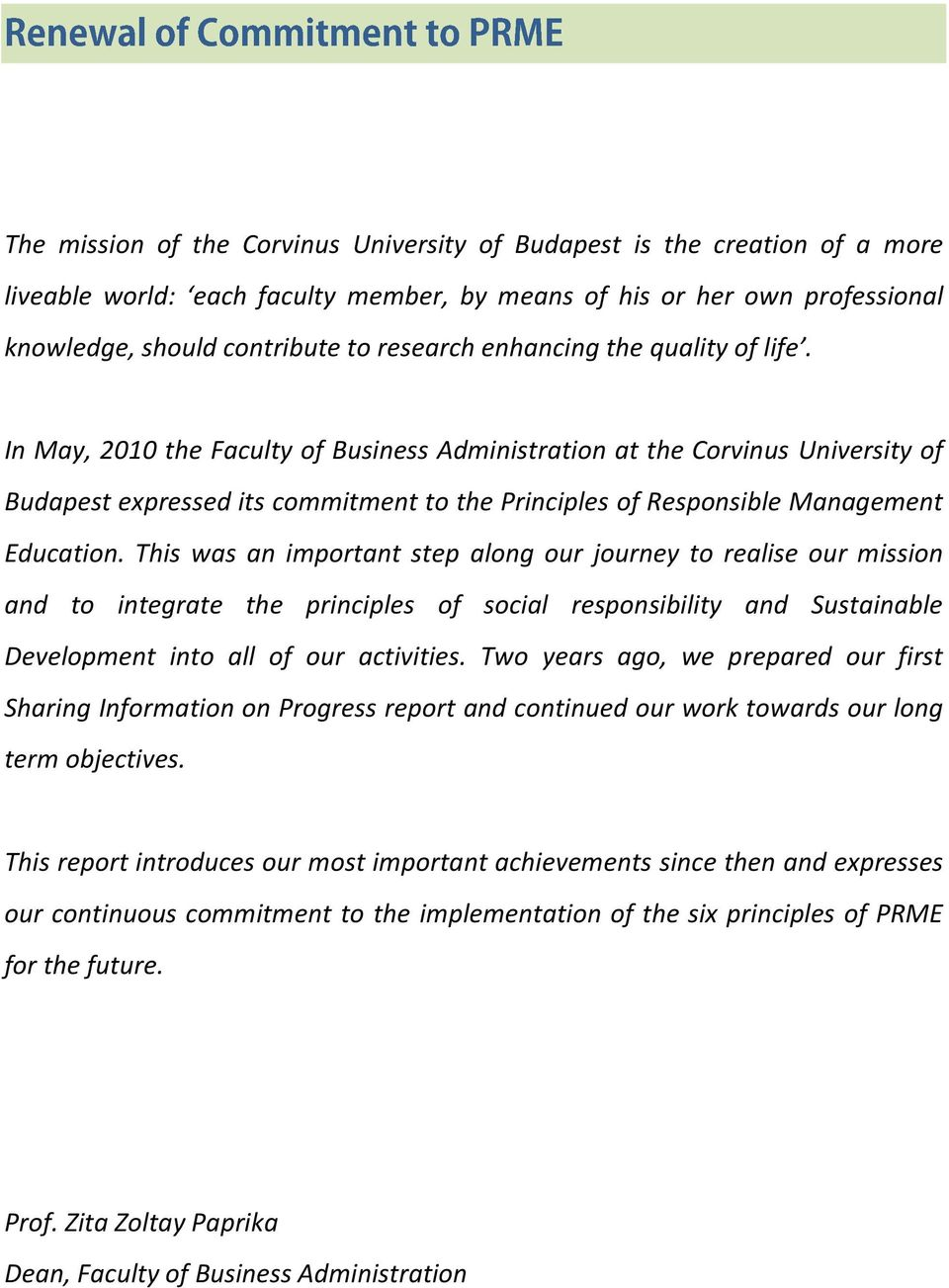 In May, 2010 the Faculty of Business Administration at the Corvinus University of Budapest expressed its commitment to the Principles of Responsible Management Education.