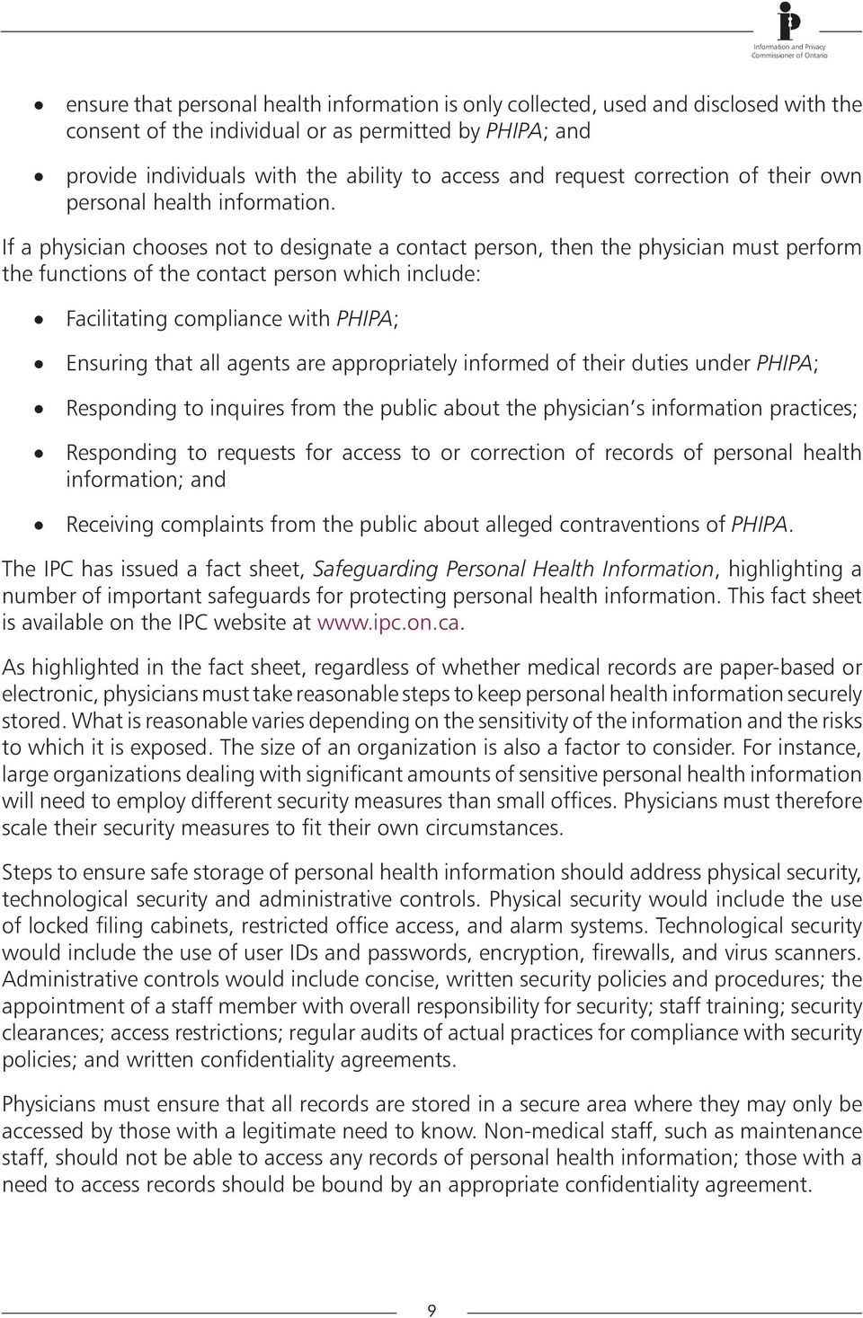 If a physician chooses not to designate a contact person, then the physician must perform the functions of the contact person which include: Facilitating compliance with PHIPA; Ensuring that all