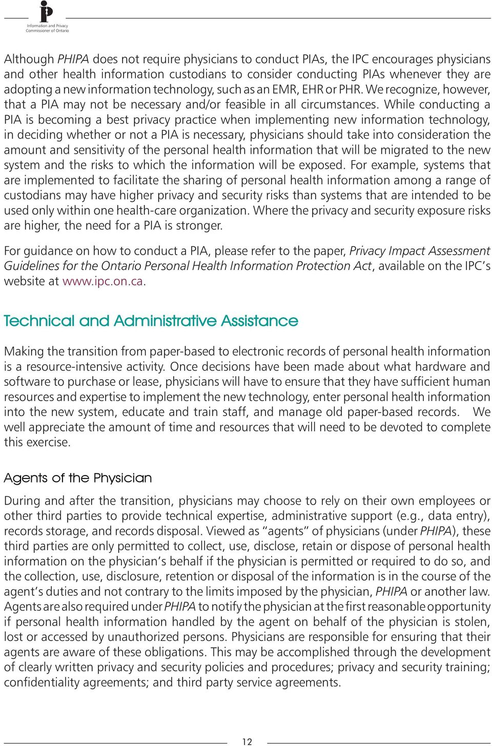 While conducting a PIA is becoming a best privacy practice when implementing new information technology, in deciding whether or not a PIA is necessary, physicians should take into consideration the