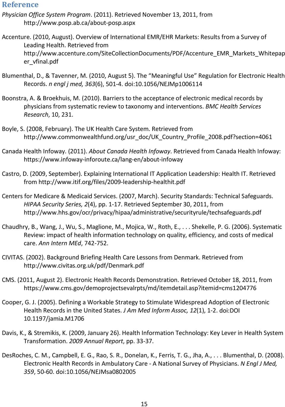 pdf Blumenthal, D., & Tavenner, M. (2010, August 5). The Meaningful Use Regulation for Electronic Health Records. n engl j med, 363(6), 501 4. doi:10.1056/nejmp1006114 Boonstra, A. & Broekhuis, M.