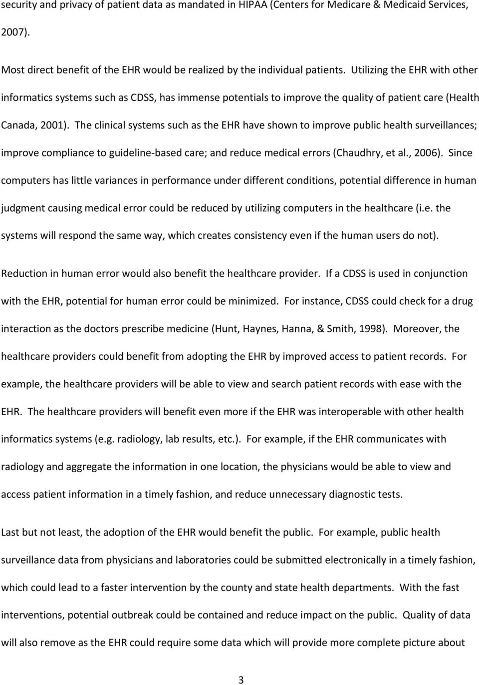 The clinical systems such as the EHR have shown to improve public health surveillances; improve compliance to guideline based care; and reduce medical errors (Chaudhry, et al., 2006).