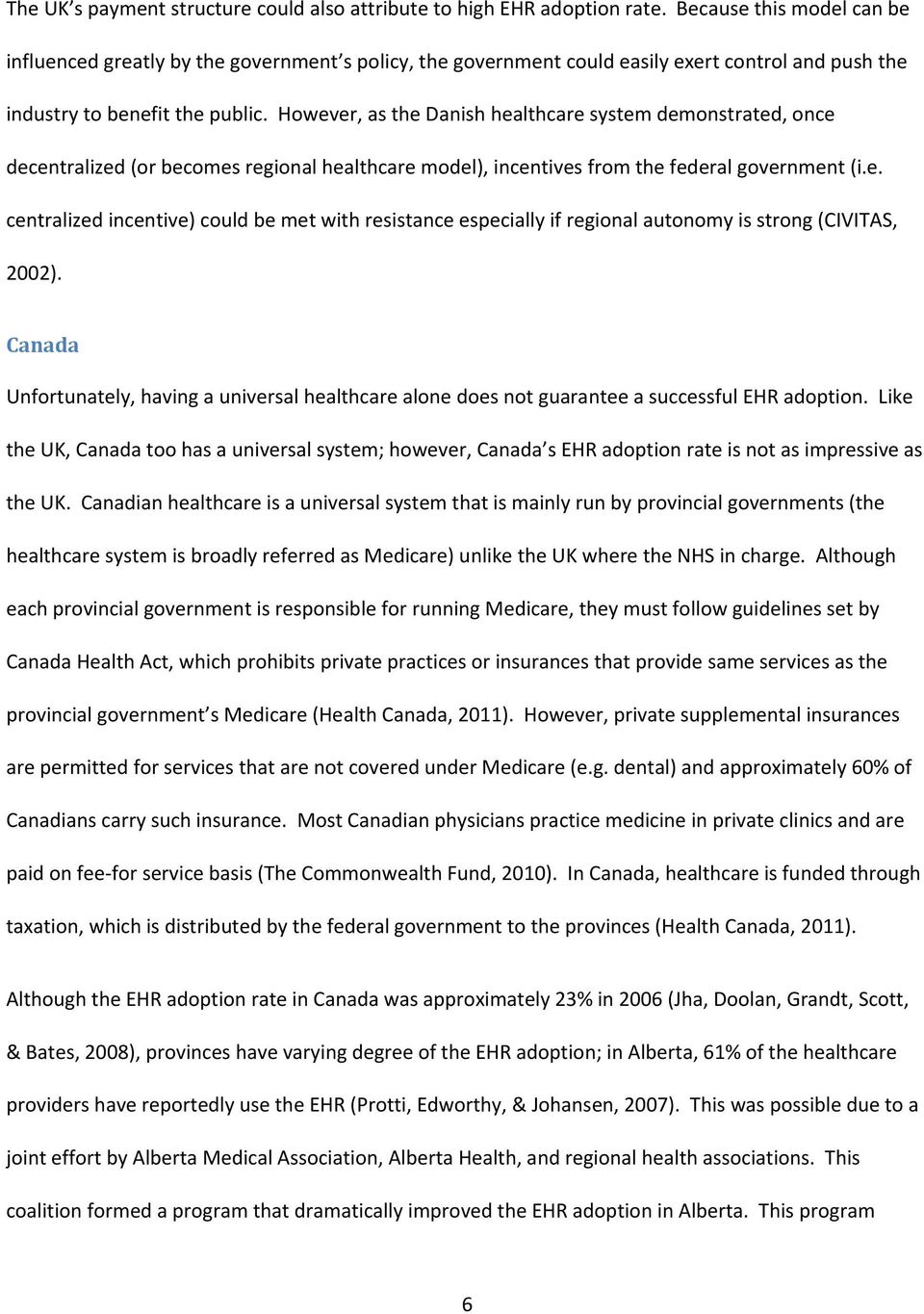 However, as the Danish healthcare system demonstrated, once decentralized (or becomes regional healthcare model), incentives from the federal government (i.e. centralized incentive) could be met with resistance especially if regional autonomy is strong (CIVITAS, 2002).