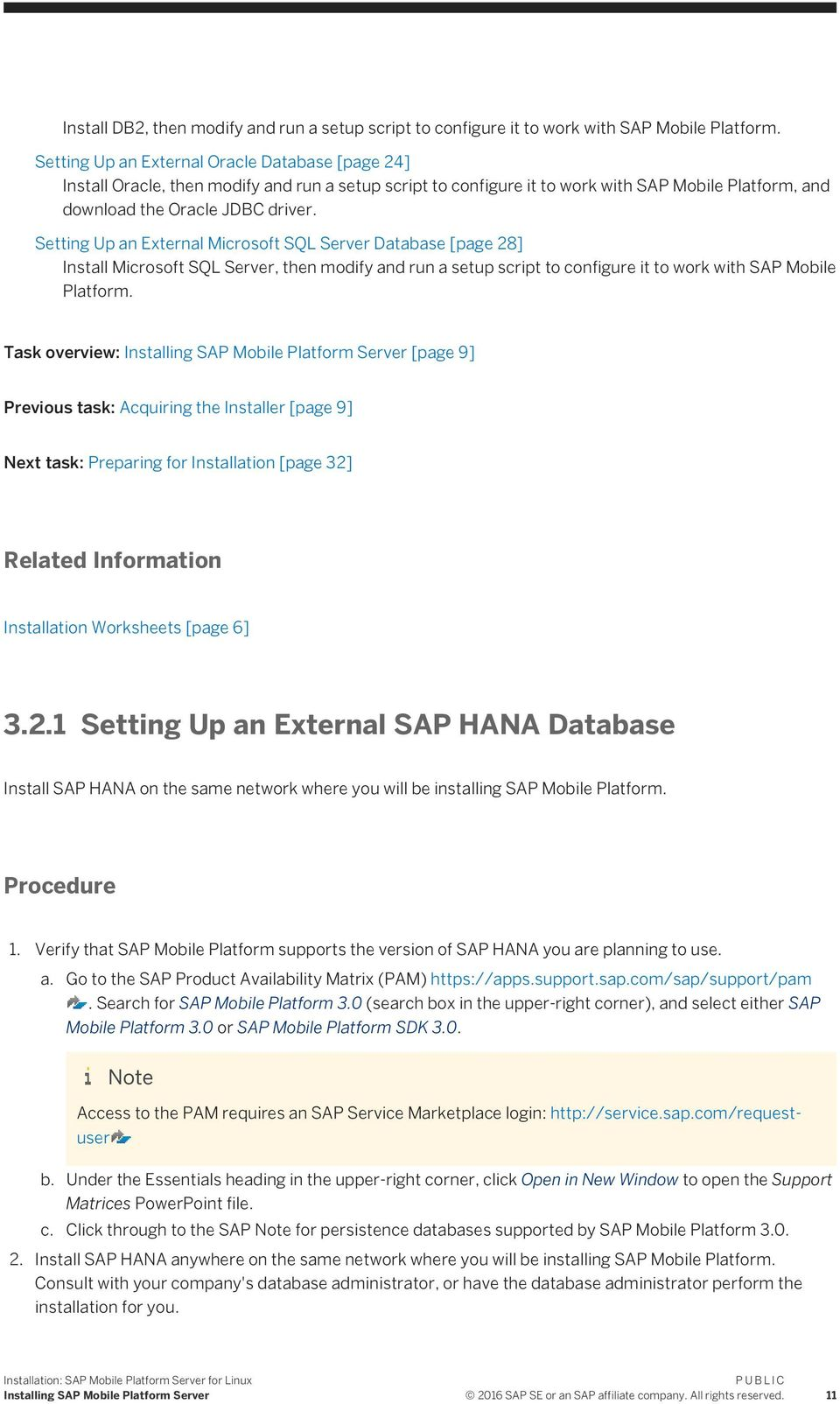 Setting Up an External Microsoft SQL Server Database [page 28] Install Microsoft SQL Server, then modify and run a setup script to configure it to work with SAP Mobile Platform.
