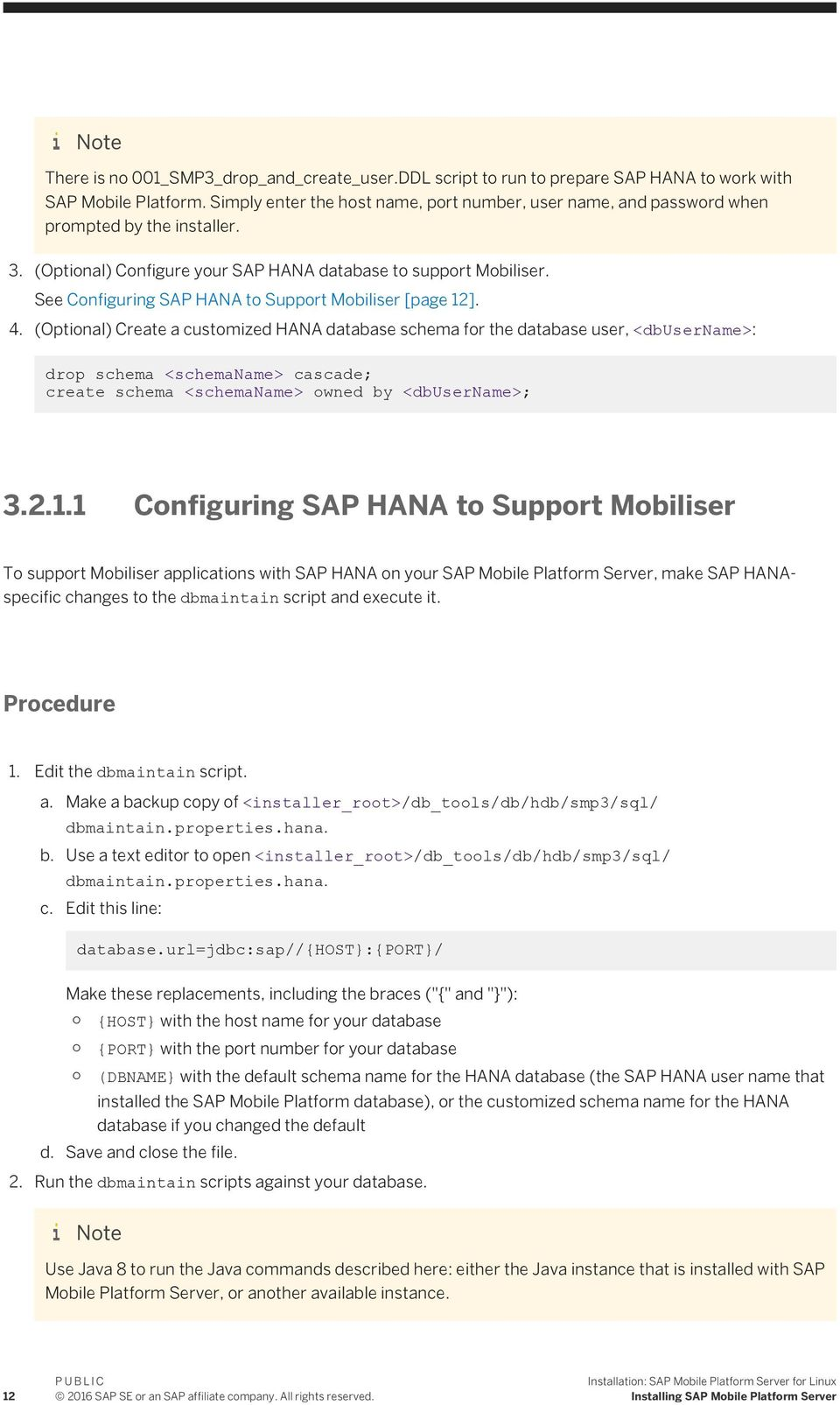 See Configuring SAP HANA to Support Mobiliser [page 12]. 4.
