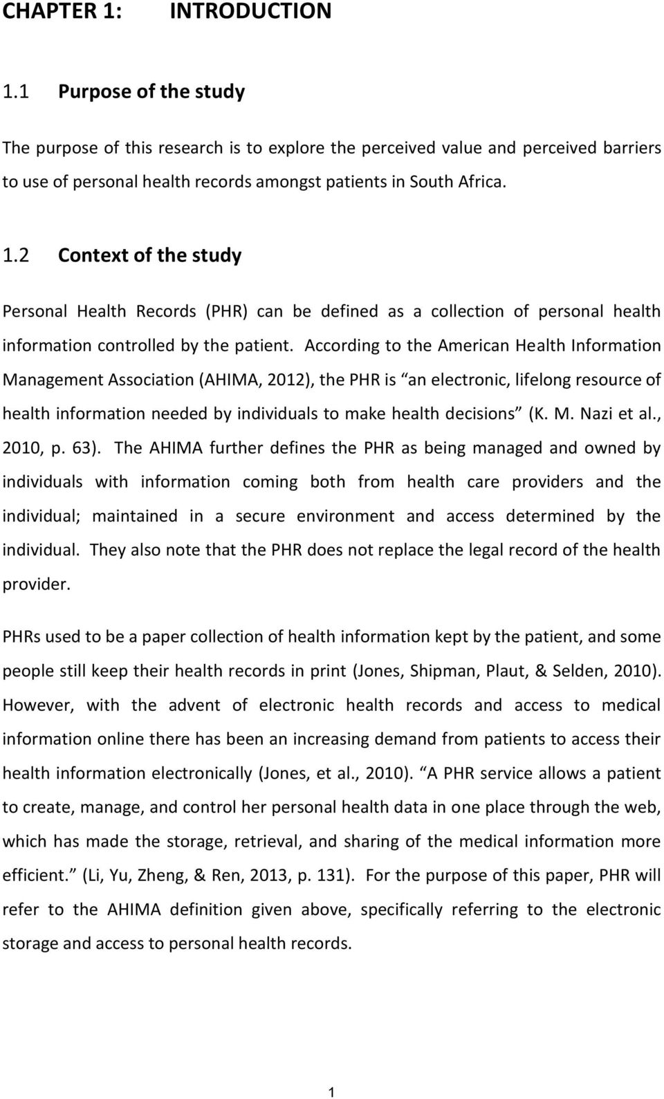 2 Context of the study Personal Health Records (PHR) can be defined as a collection of personal health information controlled by the patient.