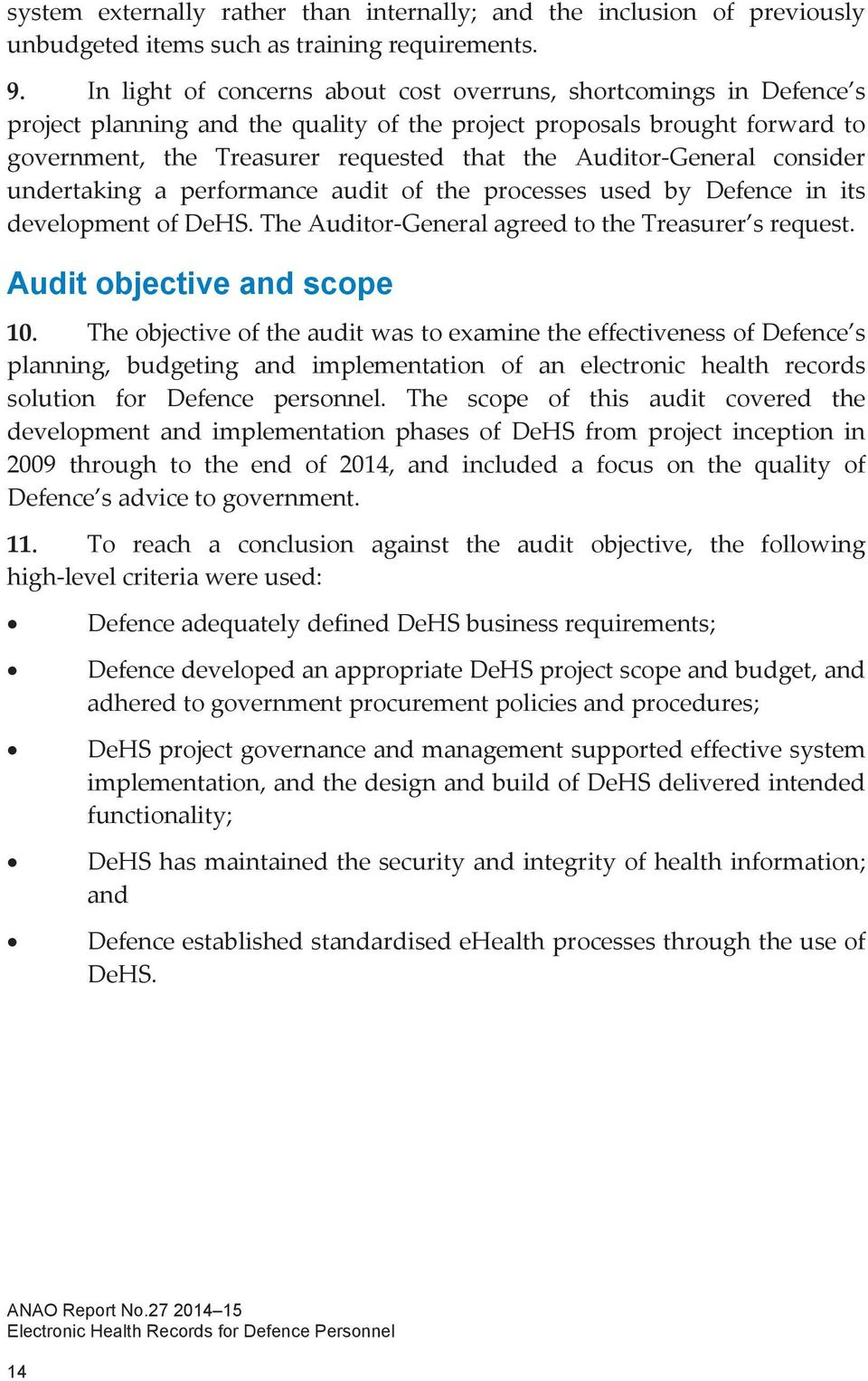 General consider undertaking a performance audit of the processes used by Defence in its development of DeHS. The Auditor General agreed to the Treasurer s request. Audit objective and scope 10.
