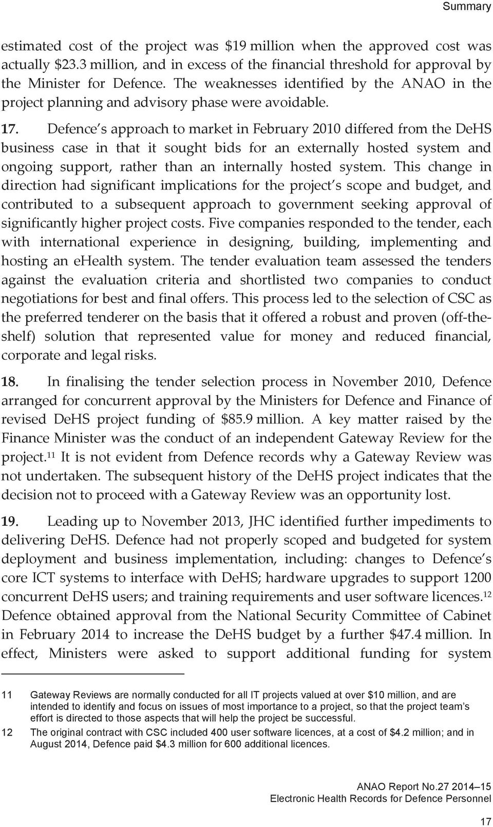 Defence s approach to market in February 2010 differed from the DeHS business case in that it sought bids for an externally hosted system and ongoing support, rather than an internally hosted system.