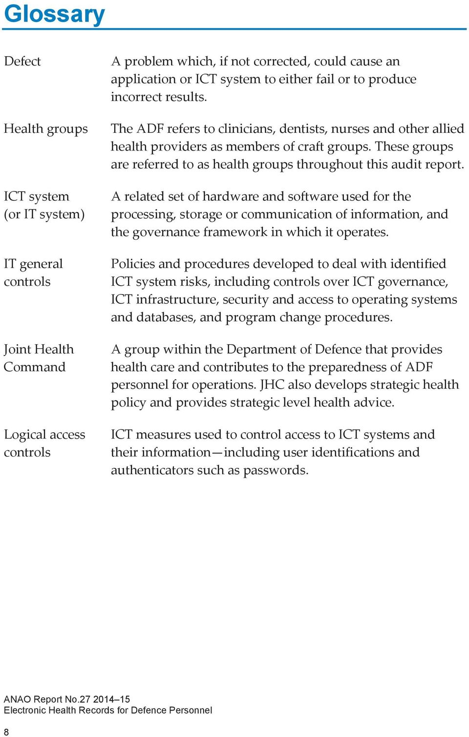 These groups are referred to as health groups throughout this audit report.