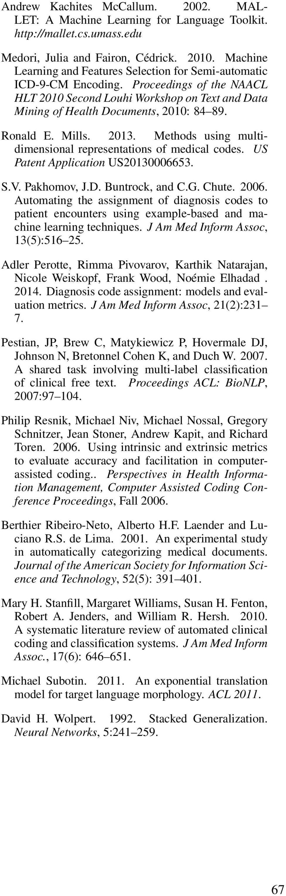Ronald E. Mills. 2013. Methods using multidimensional representations of medical codes. US Patent Application US20130006653. S.V. Pakhomov, J.D. Buntrock, and C.G. Chute. 2006.