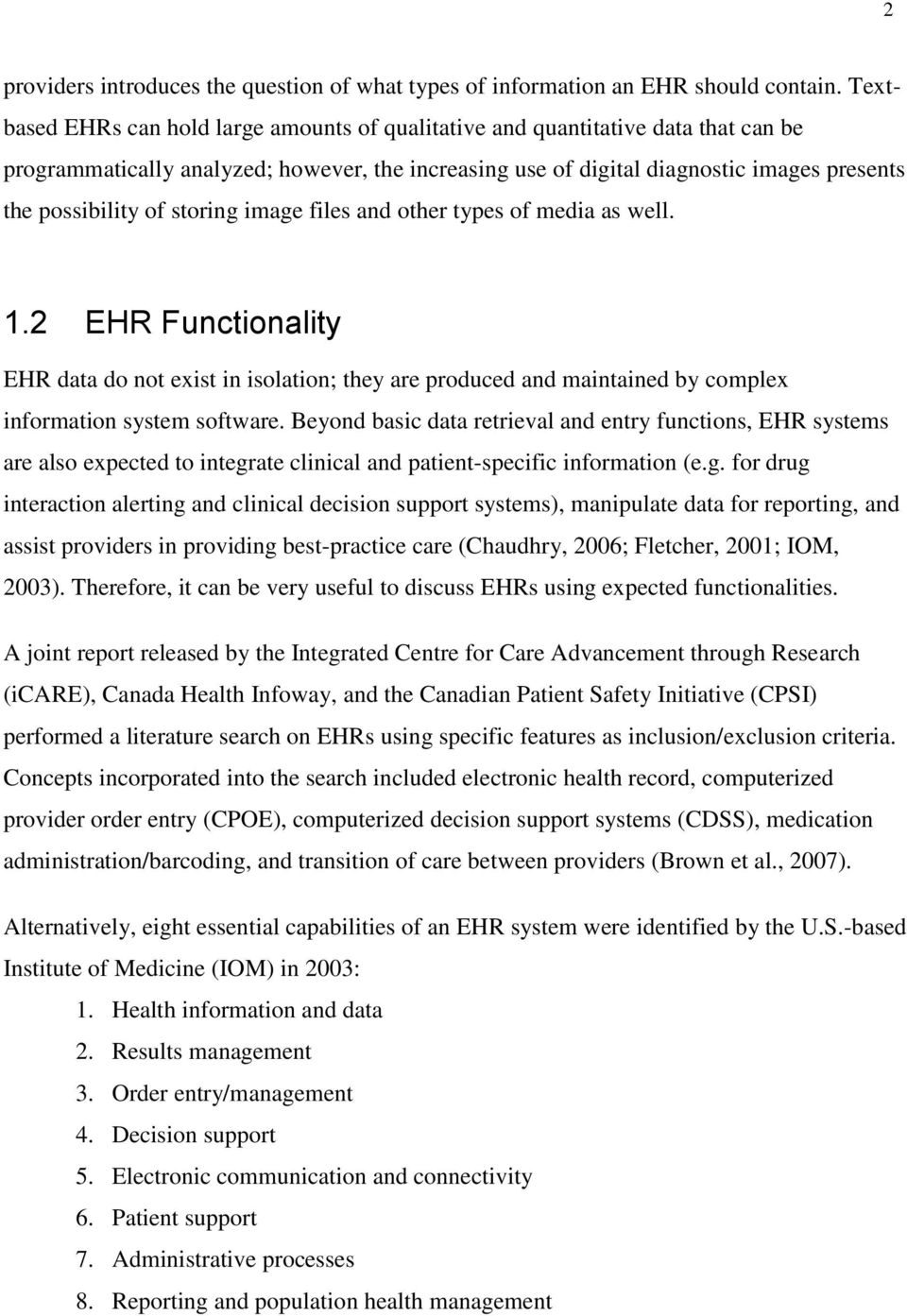 storing image files and other types of media as well. 1.2 EHR Functionality EHR data do not exist in isolation; they are produced and maintained by complex information system software.