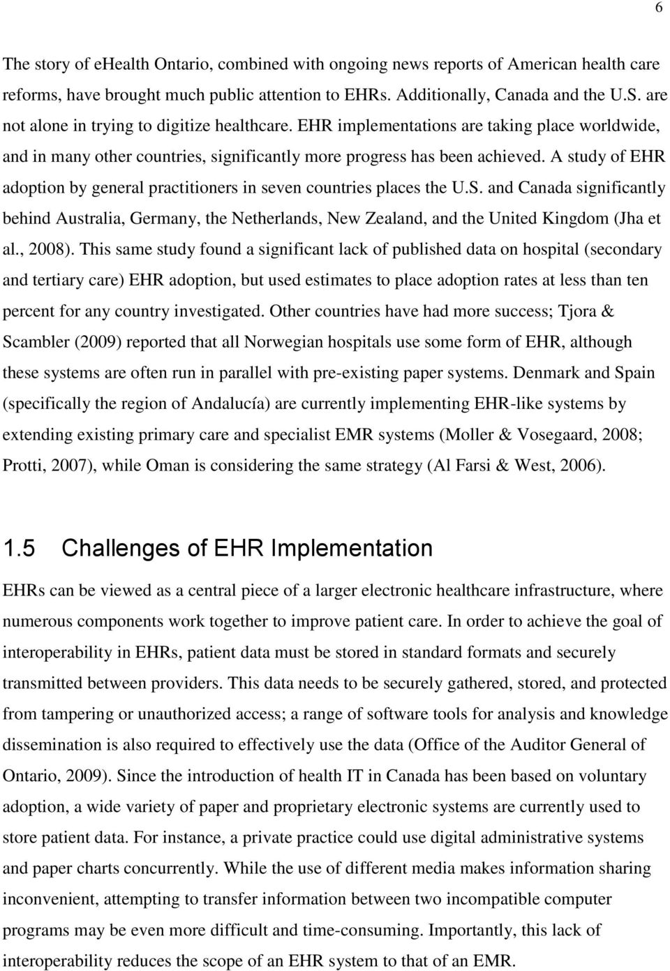 A study of EHR adoption by general practitioners in seven countries places the U.S. and Canada significantly behind Australia, Germany, the Netherlands, New Zealand, and the United Kingdom (Jha et al.