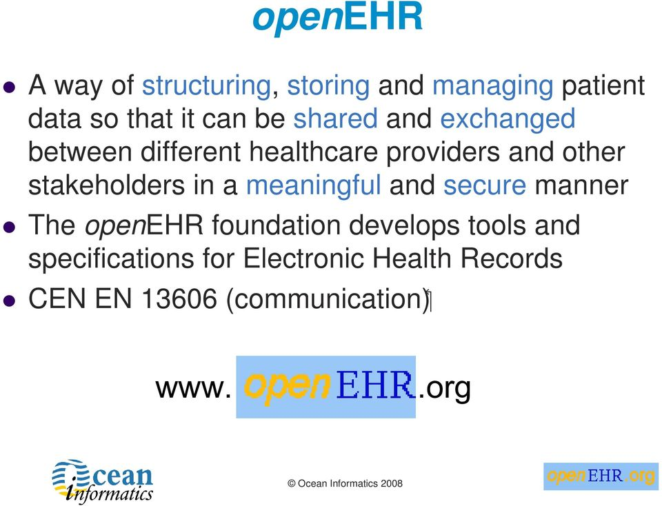 stakeholders in a meaningful and secure manner The openehr foundation develops