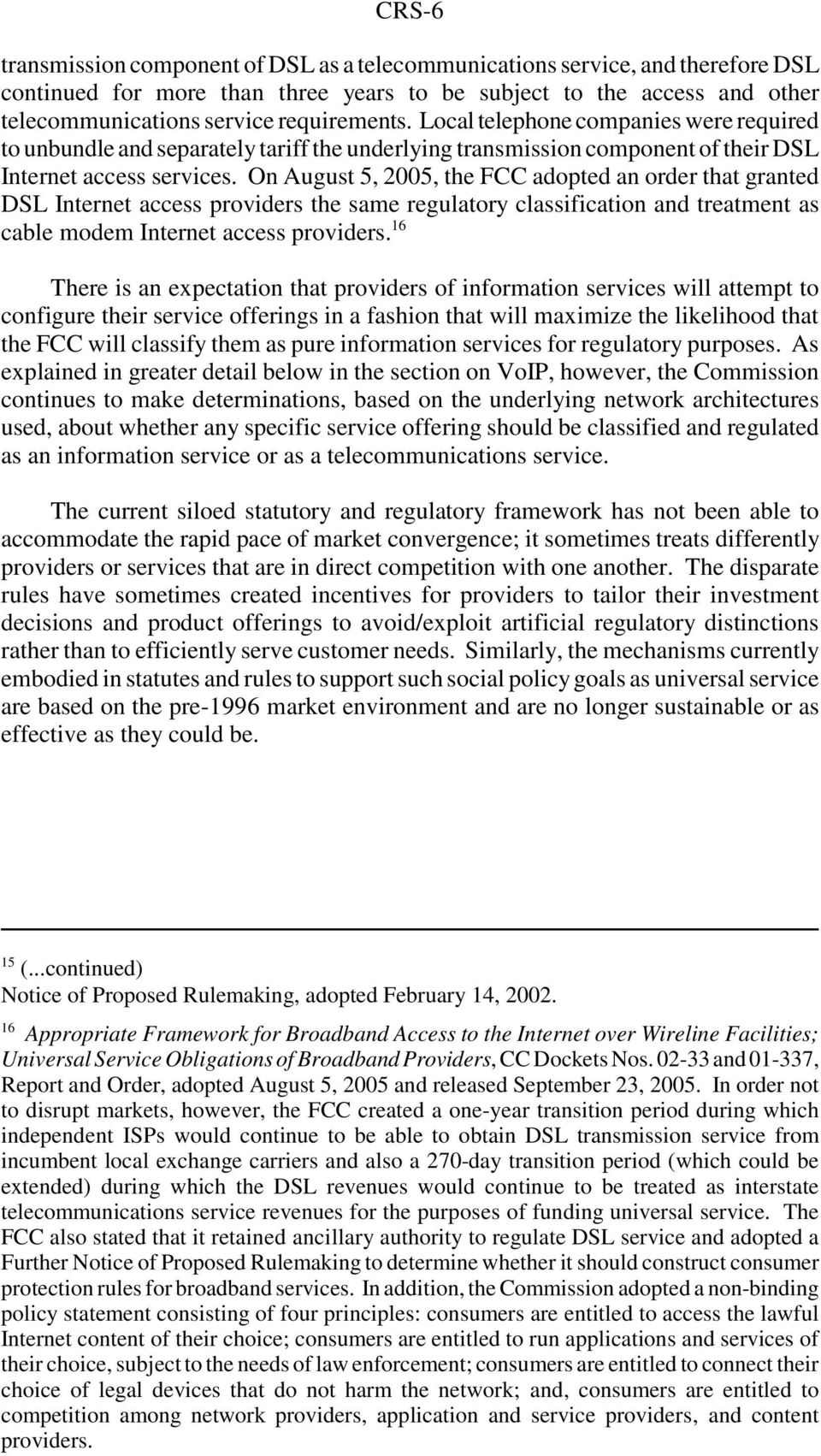 On August 5, 2005, the FCC adopted an order that granted DSL Internet access providers the same regulatory classification and treatment as cable modem Internet access providers.