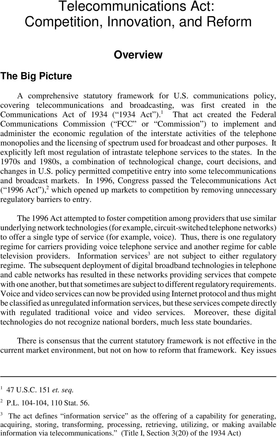 1 That act created the Federal Communications Commission ( FCC or Commission ) to implement and administer the economic regulation of the interstate activities of the telephone monopolies and the