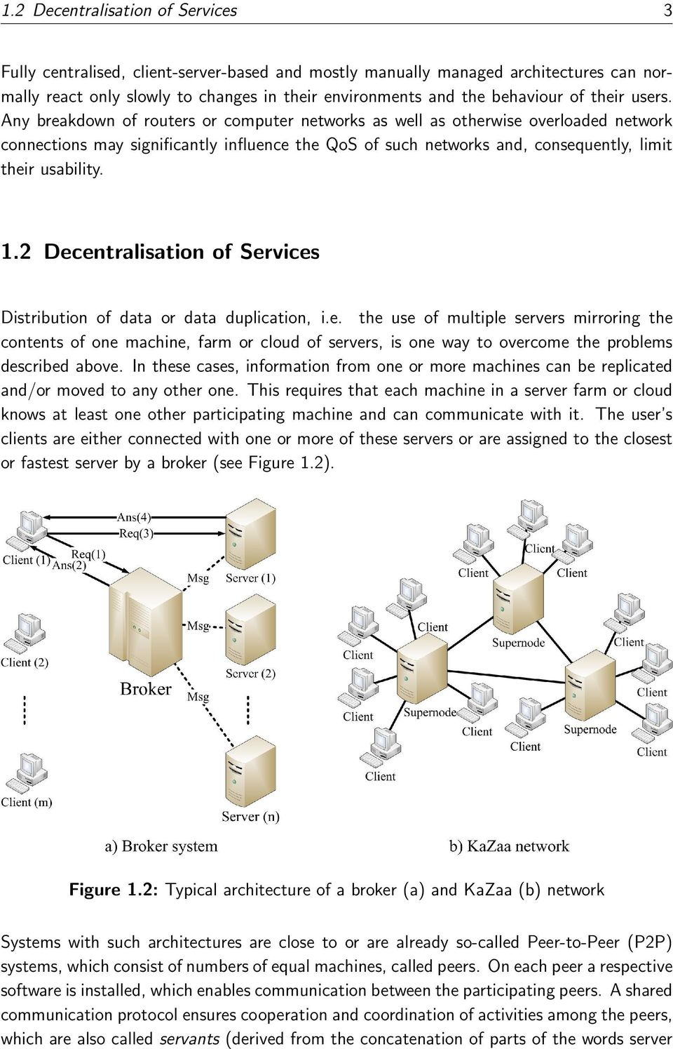 Any breakdown of routers or computer networks as well as otherwise overloaded network connections may significantly influence the QoS of such networks and, consequently, limit their usability. 1.
