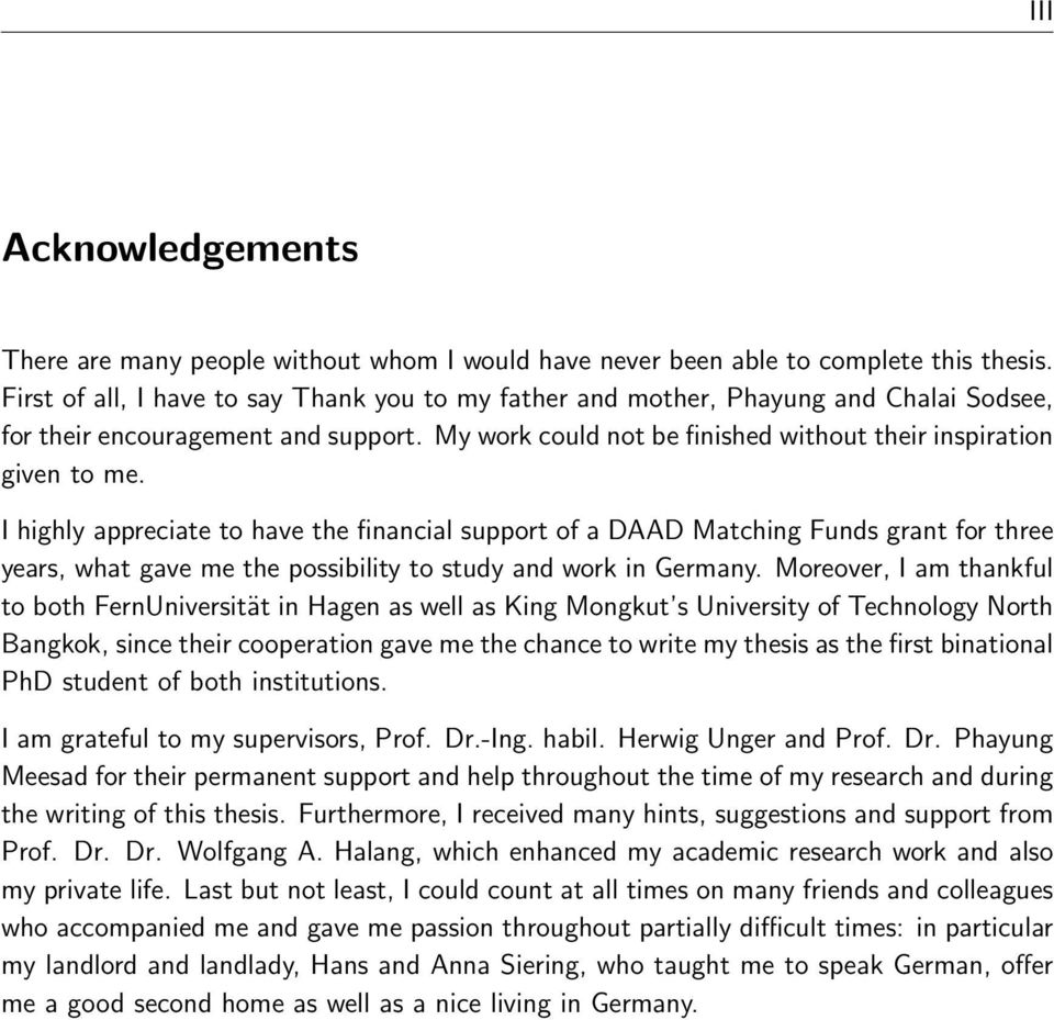 I highly appreciate to have the financial support of a DAAD Matching Funds grant for three years, what gave me the possibility to study and work in Germany.