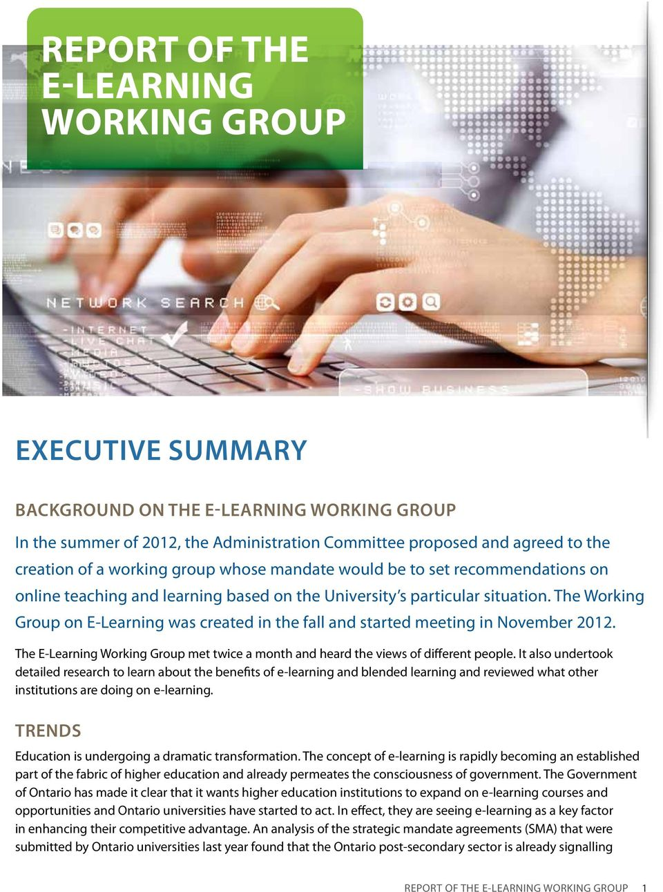 The Working Group on E-Learning was created in the fall and started meeting in November 2012. The E-Learning Working Group met twice a month and heard the views of different people.