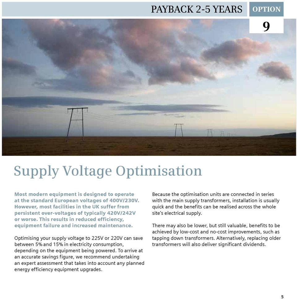Optimising your supply voltage to 225V or 220V can save between 5% and 15% in electricity consumption, depending on the equipment being powered.